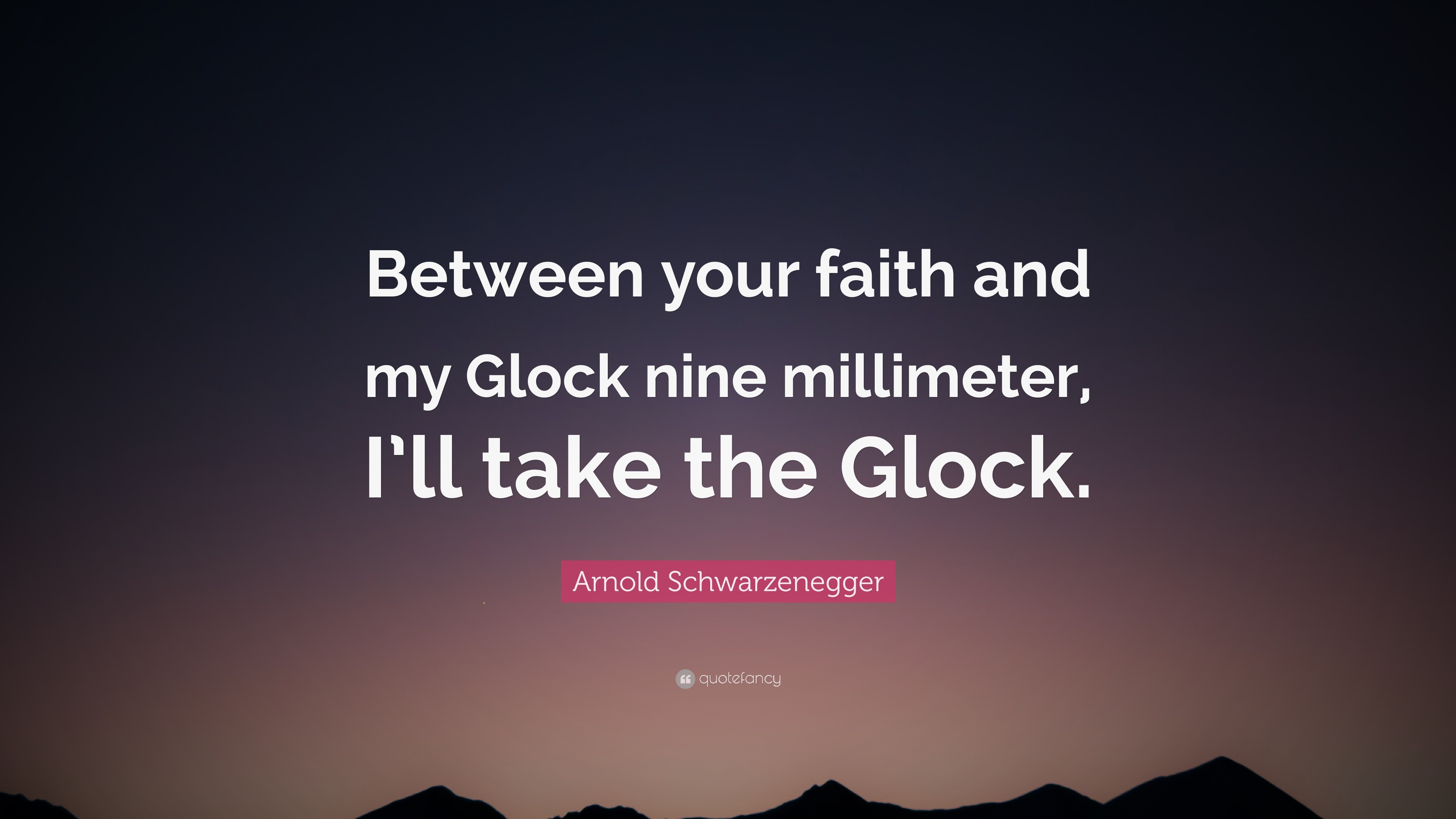 """Res: 3840x2160, Arnold Schwarzenegger Quote: """"Between your faith and my Glock nine  millimeter, I'"""