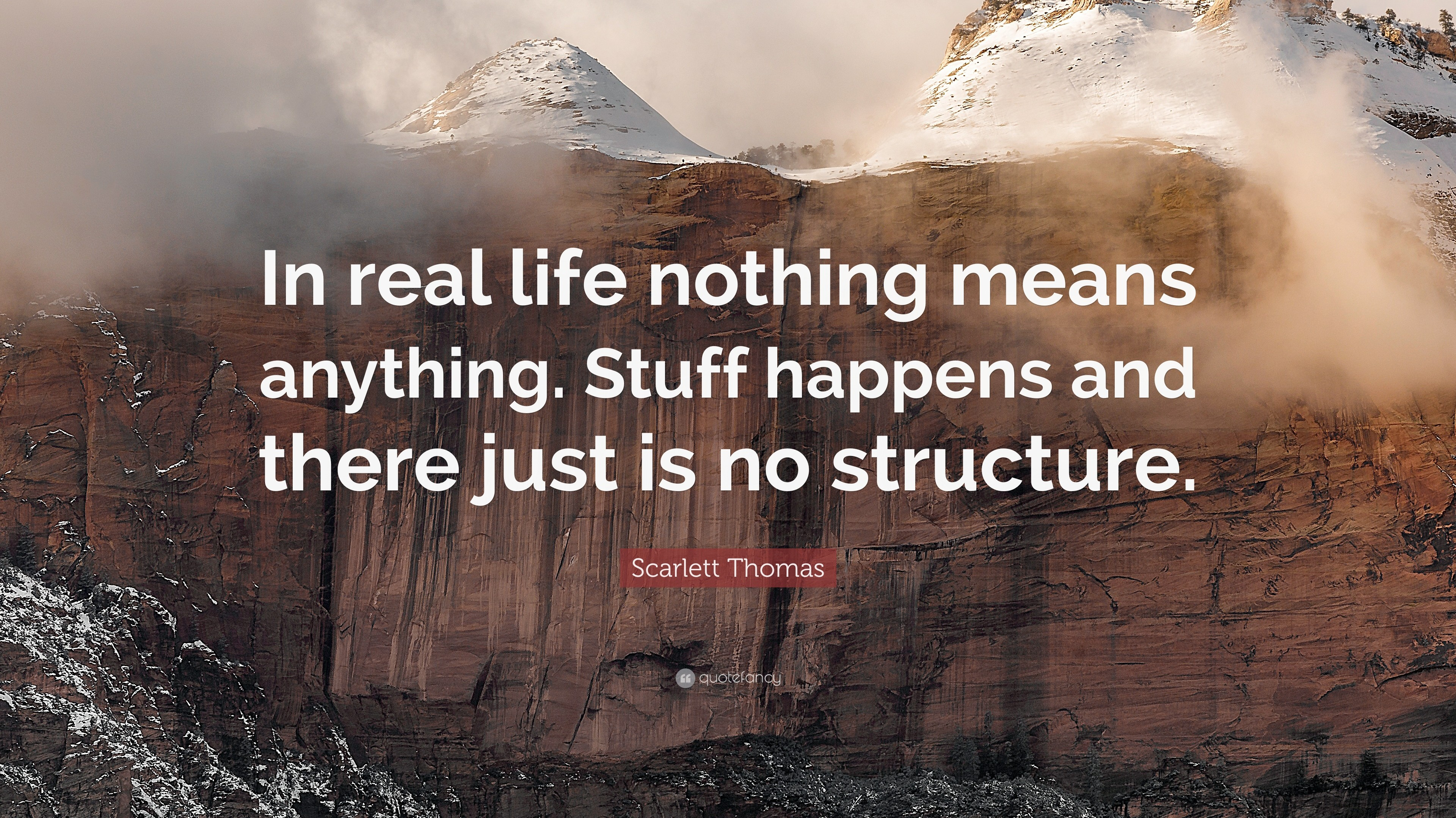 """Res: 3840x2160, Scarlett Thomas Quote: """"In real life nothing means anything. Stuff happens  and there"""