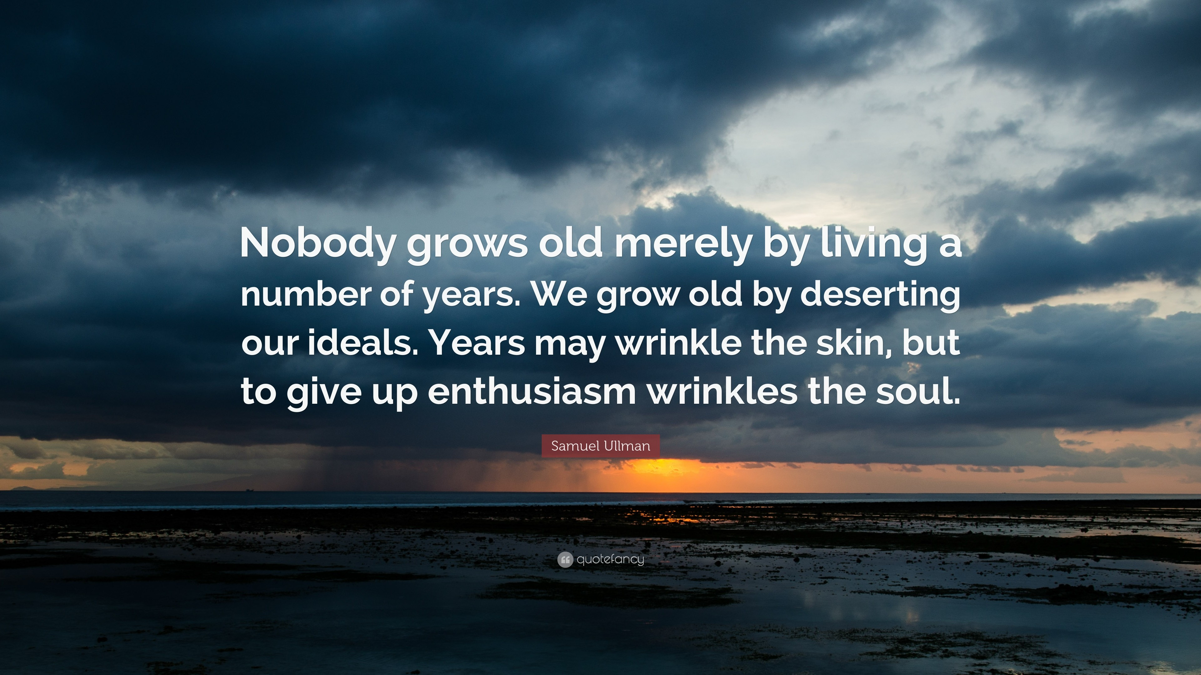 """Res: 3840x2160, 24 wallpapers. Samuel Ullman Quote: """"Nobody grows old merely by living a  number of years."""