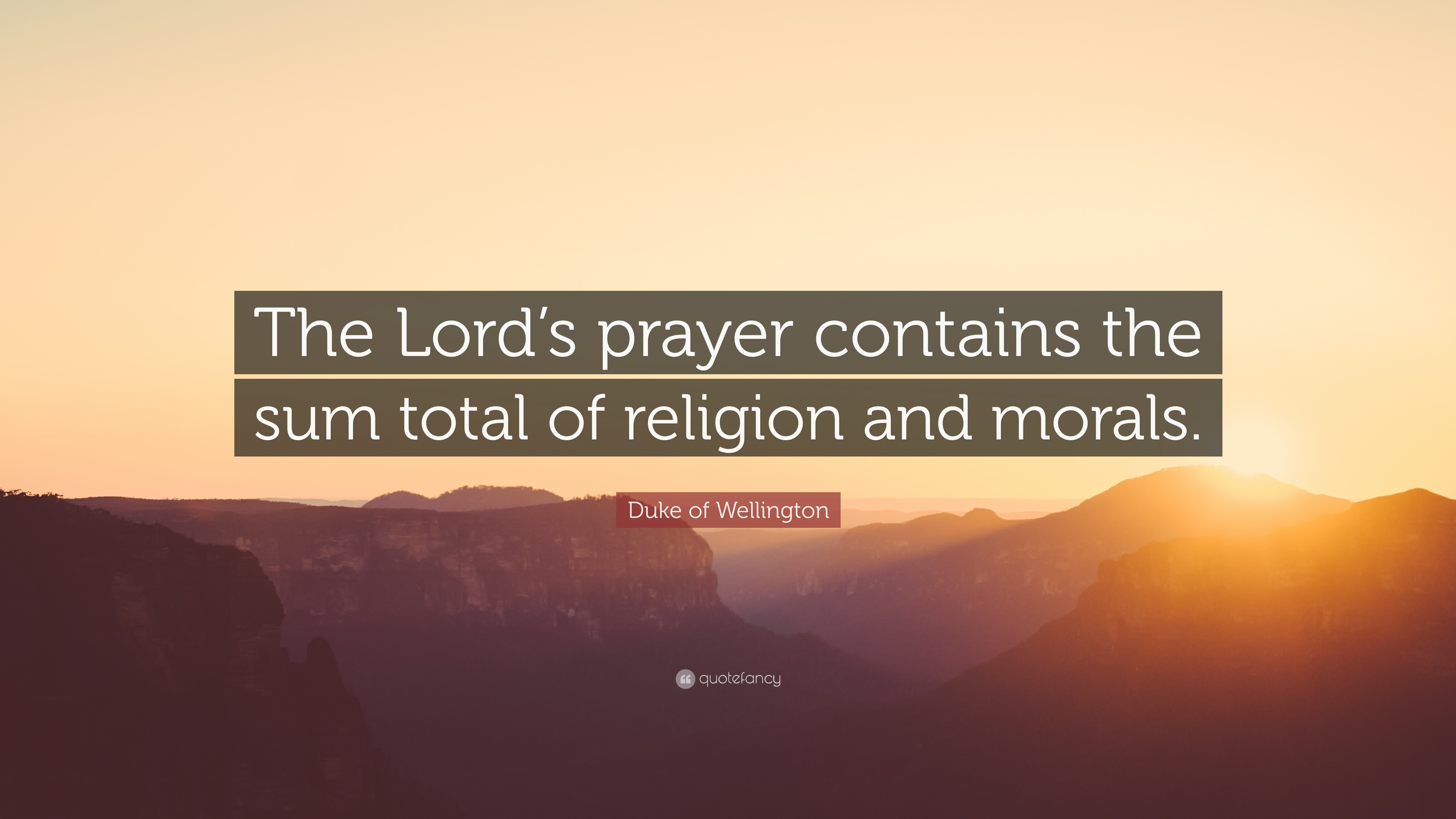"Res: 3840x2160, Duke of Wellington Quote: ""The Lord's prayer contains the sum total of  religion and"