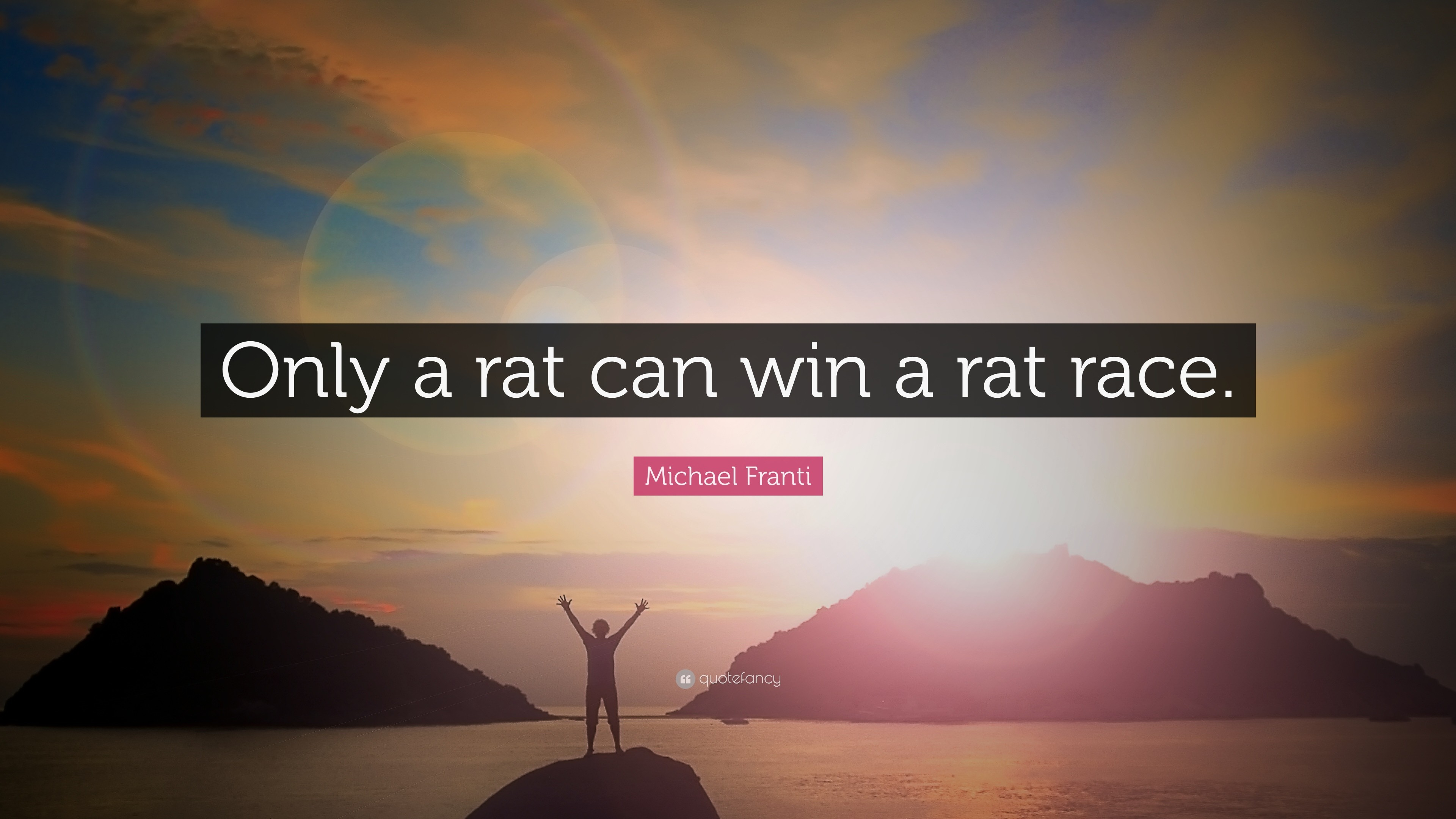 """Res: 3840x2160, Michael Franti Quote: """"Only a rat can win a rat race."""""""
