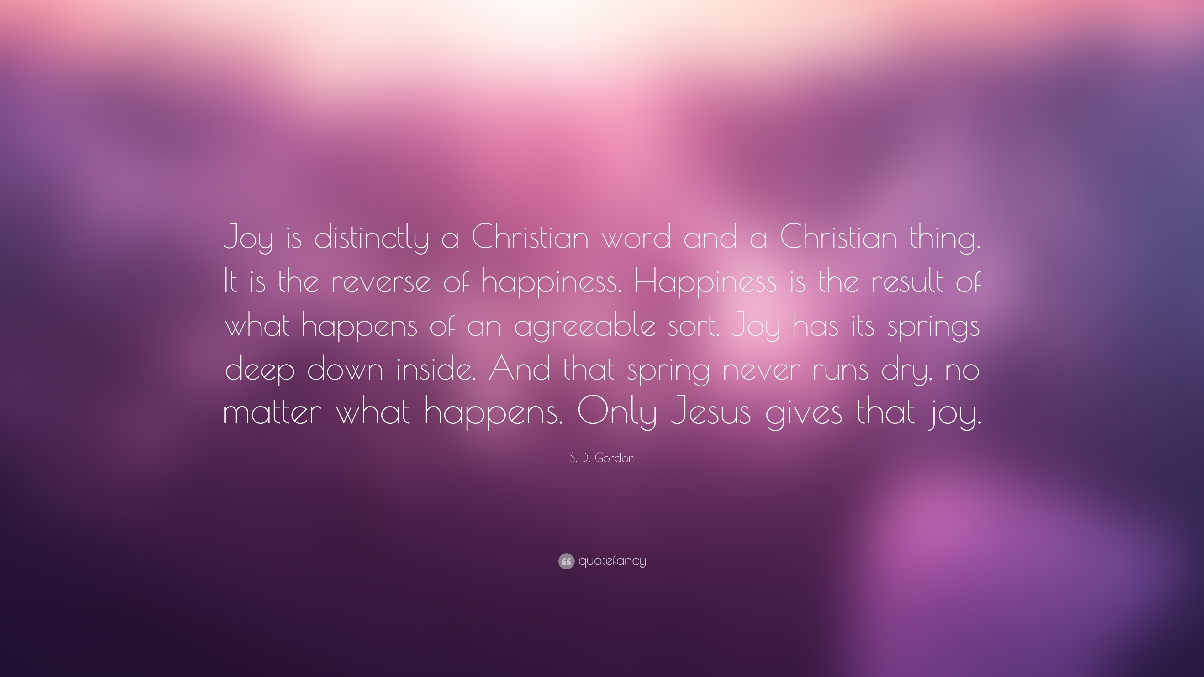 "Res: 3840x2160, S. D. Gordon Quote: ""Joy is distinctly a Christian word and a Christian  thing."