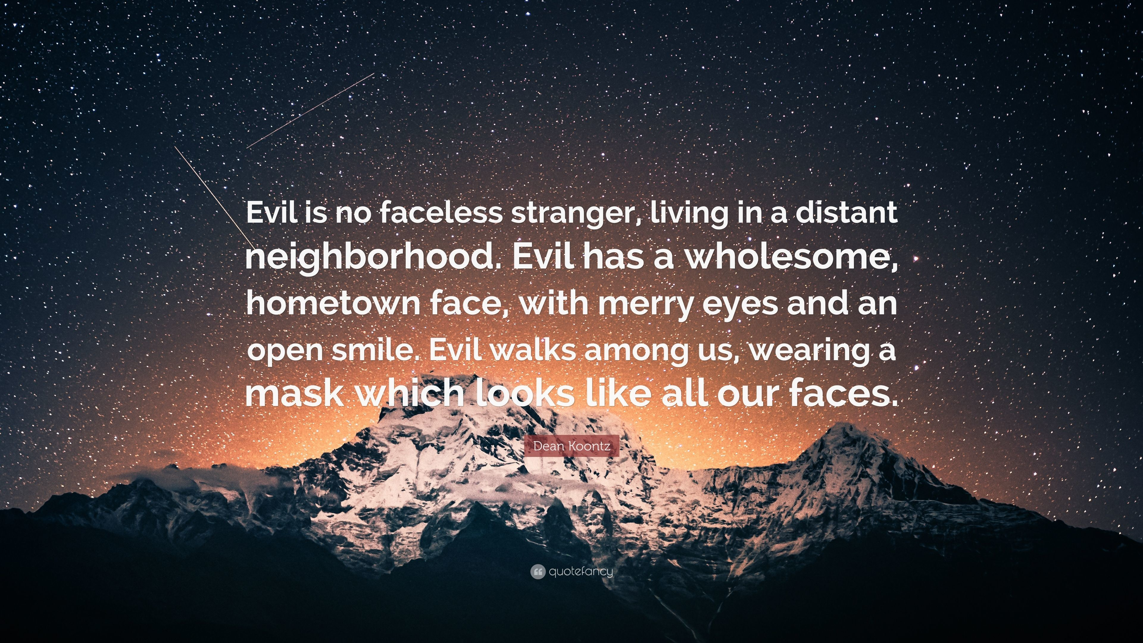 """Res: 3840x2160, Dean Koontz Quote: """"Evil is no faceless stranger, living in a distant  neighborhood"""