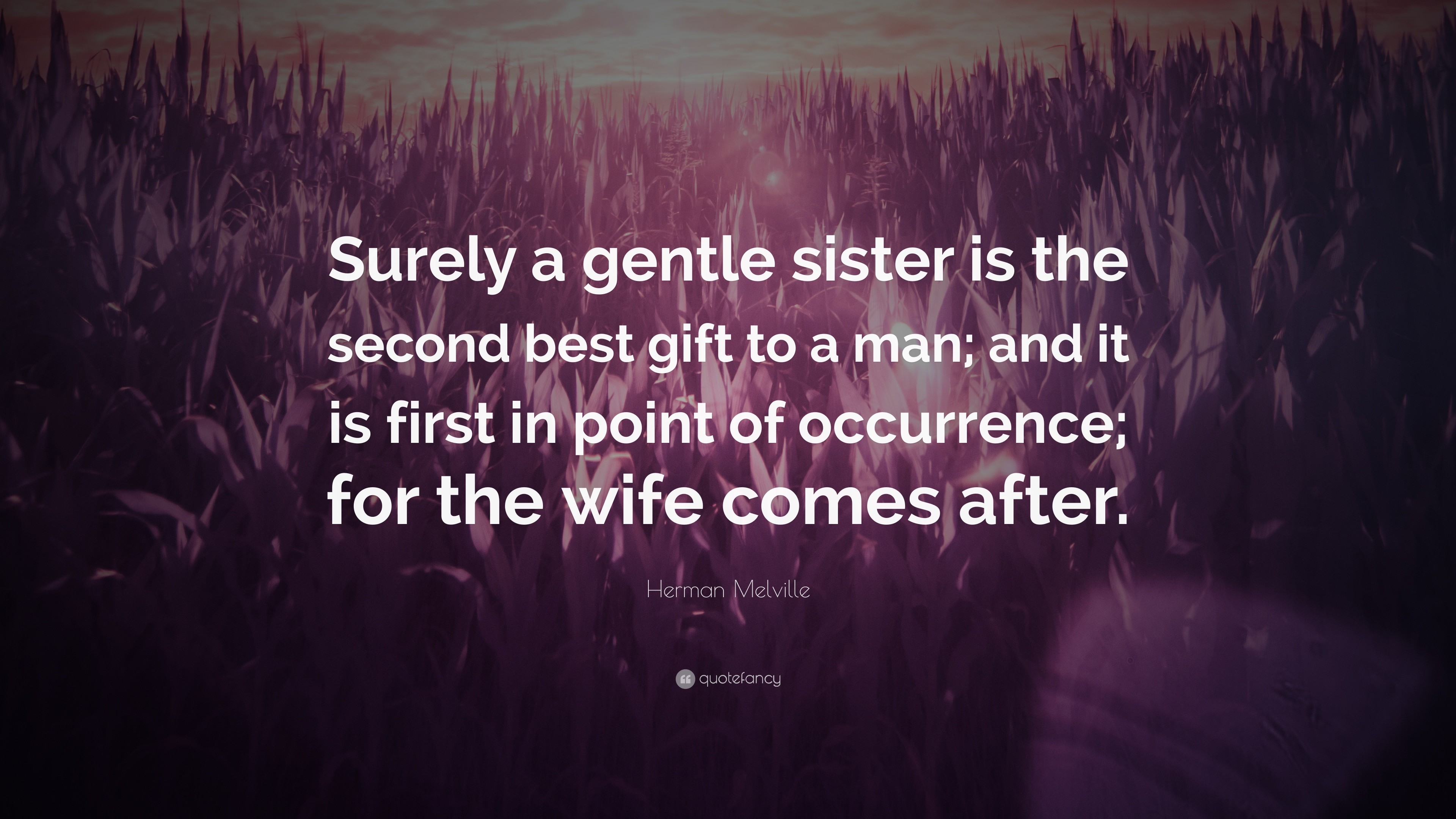 """Res: 3840x2160, Herman Melville Quote: """"Surely a gentle sister is the second best gift to a"""