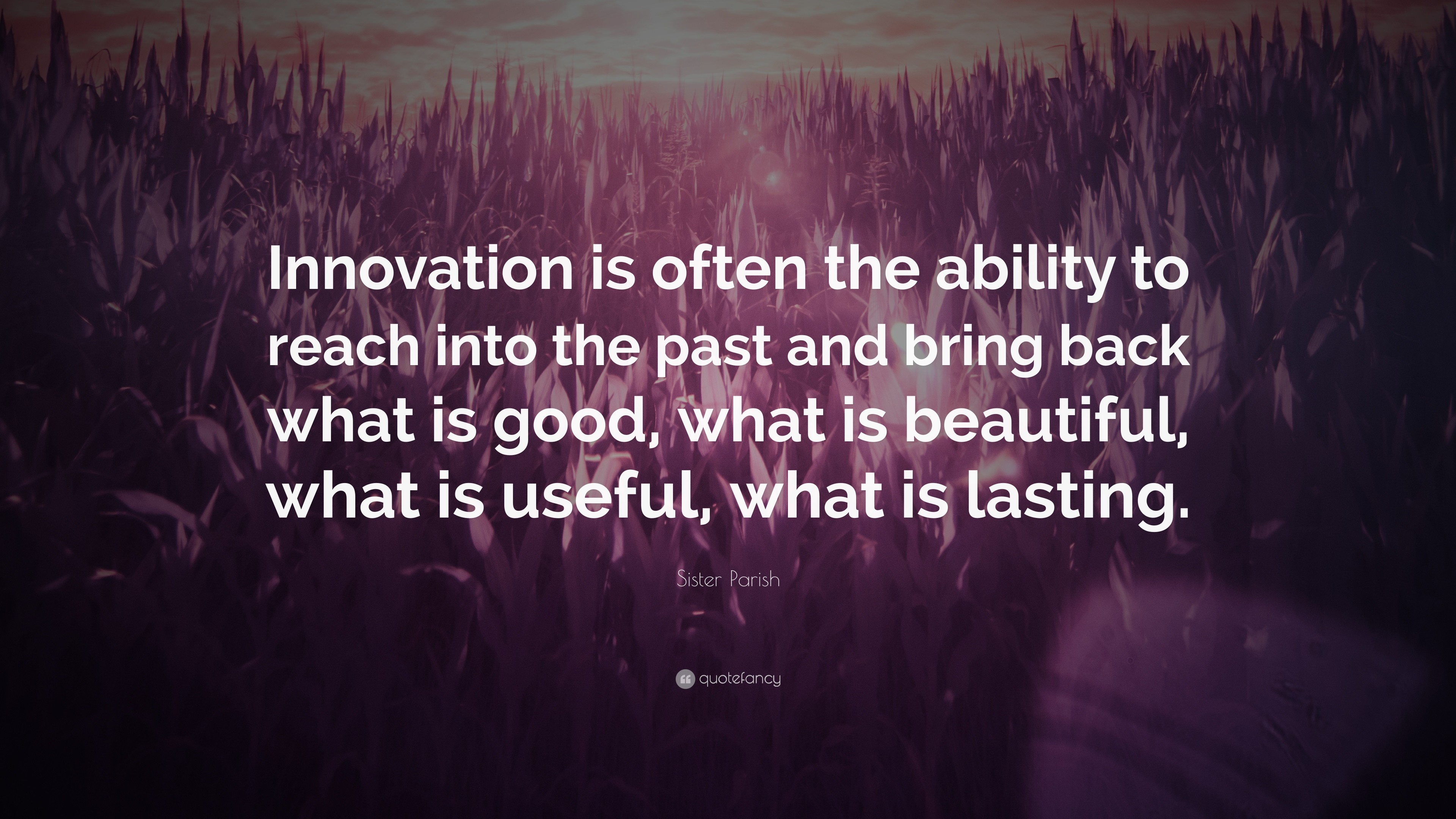 """Res: 3840x2160, Sister Parish Quote: """"Innovation is often the ability to reach into the  past and"""