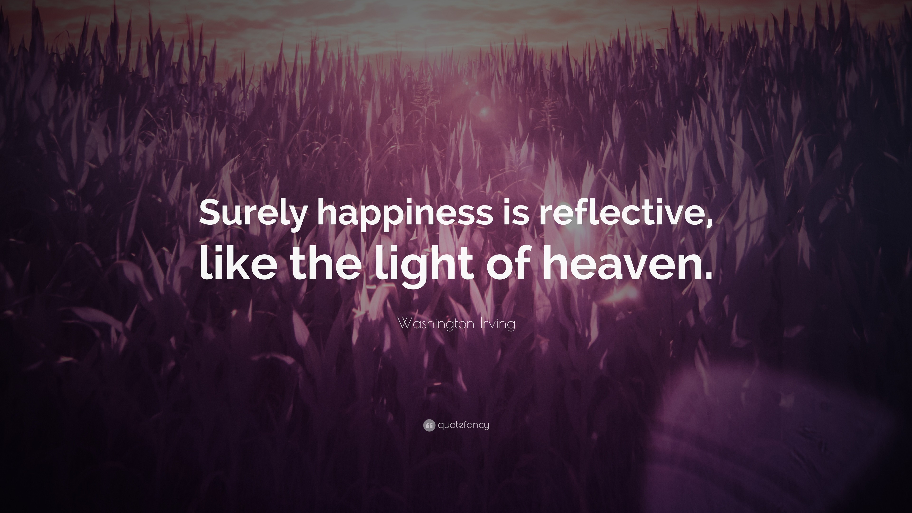 """Res: 3840x2160, Washington Irving Quote: """"Surely happiness is reflective, like the light of  heaven."""