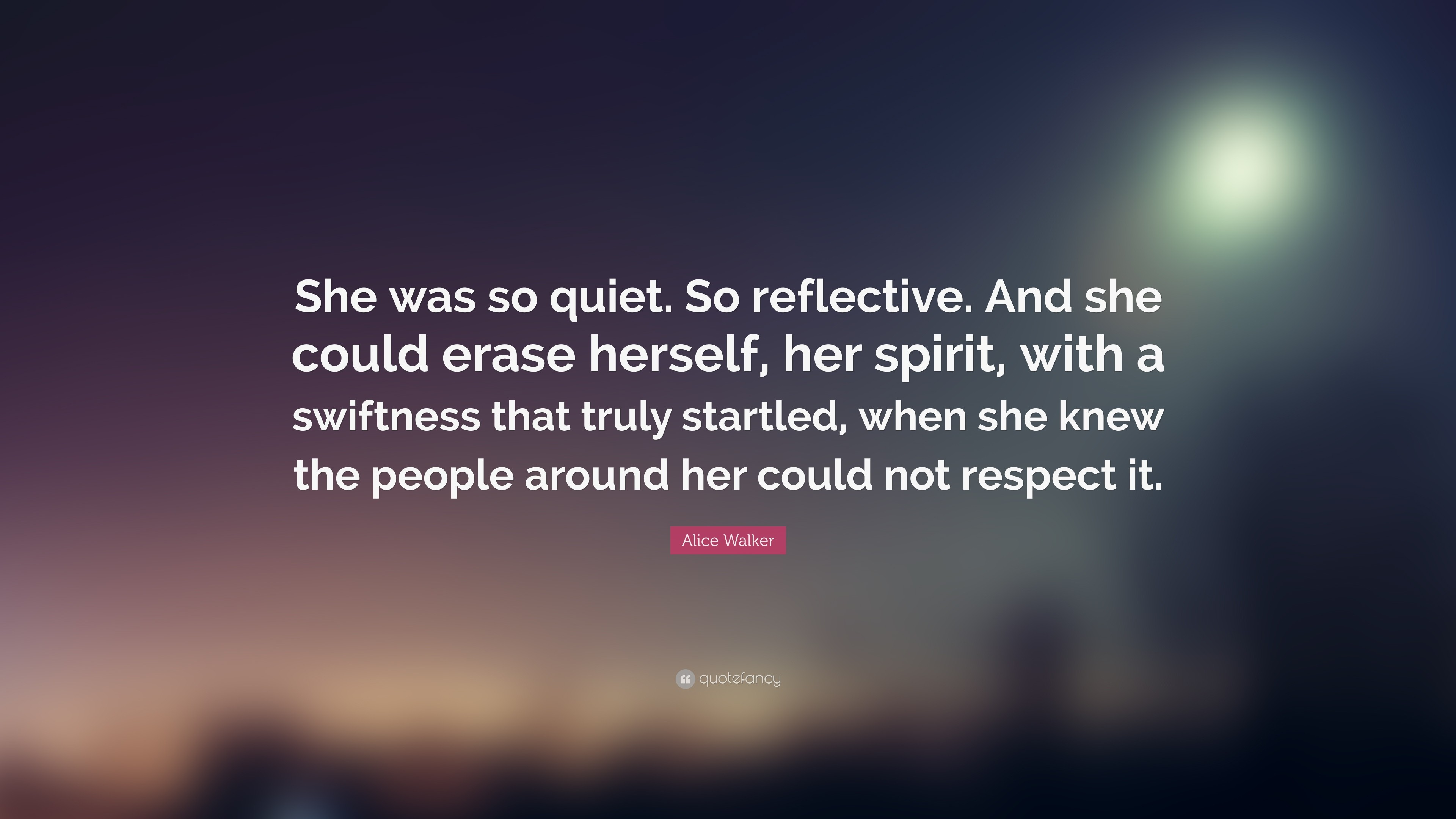 """Res: 3840x2160, 7 wallpapers. Alice Walker Quote: """"She was so quiet. So reflective. And she  could"""