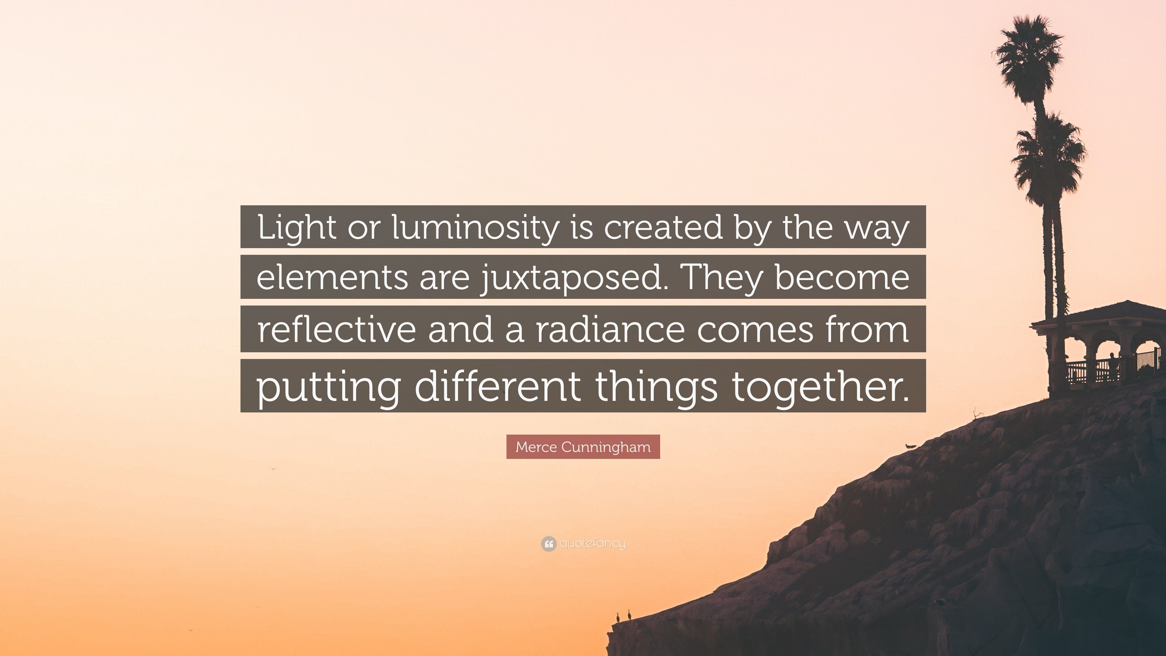 """Res: 3840x2160, Merce Cunningham Quote: """"Light or luminosity is created by the way elements  are juxtaposed"""