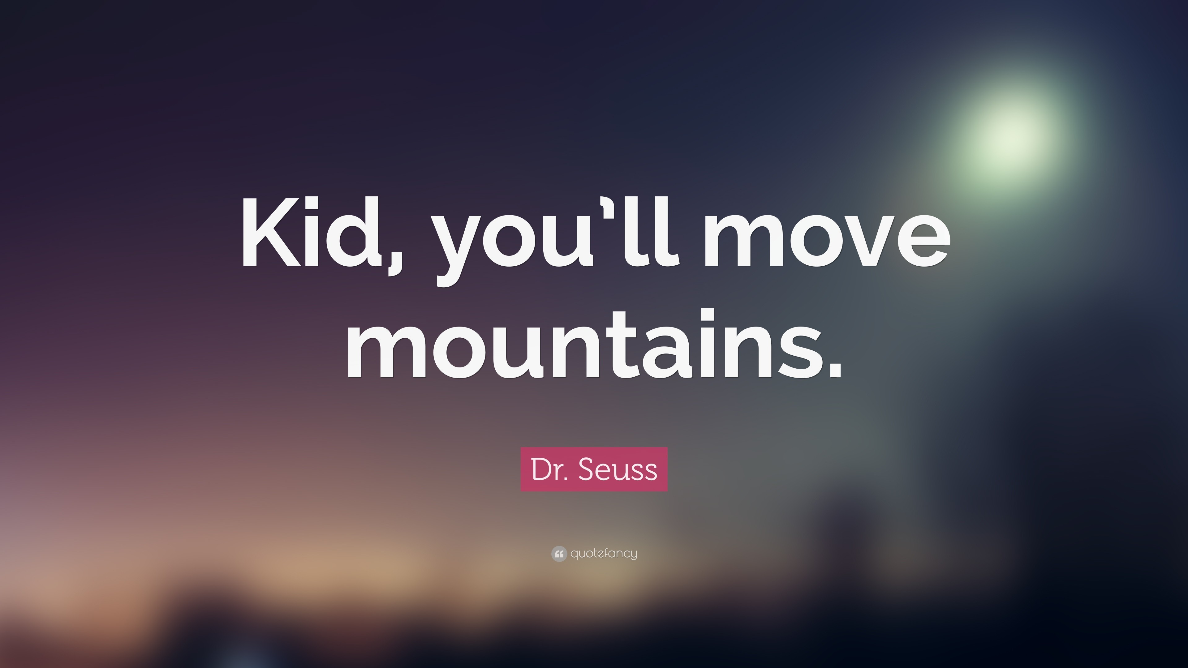 "Res: 3840x2160, Dr. Seuss Quote: ""Kid, you'll move mountains."""