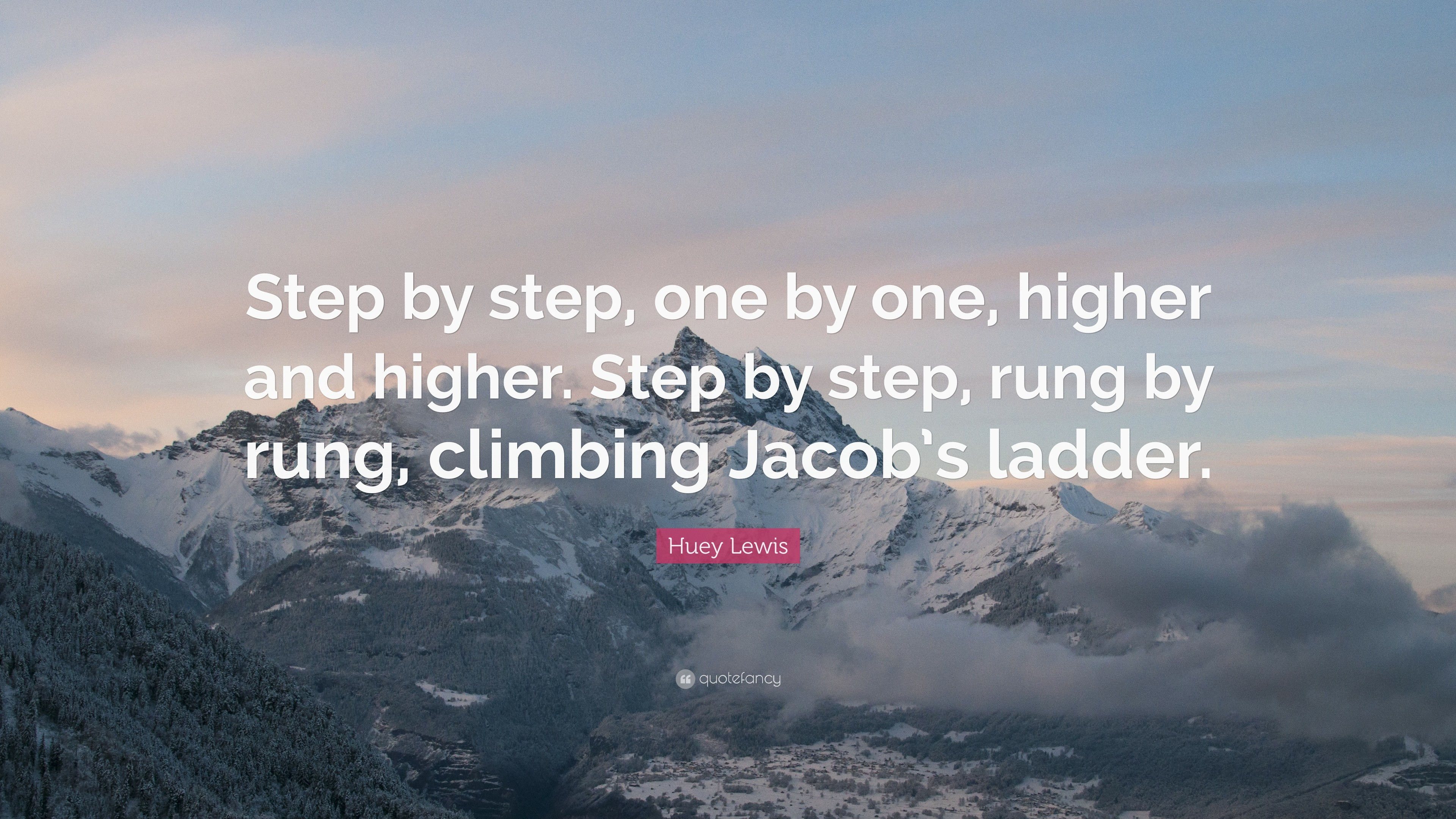 """Res: 3840x2160, Huey Lewis Quote: """"Step by step, one by one, higher and higher"""