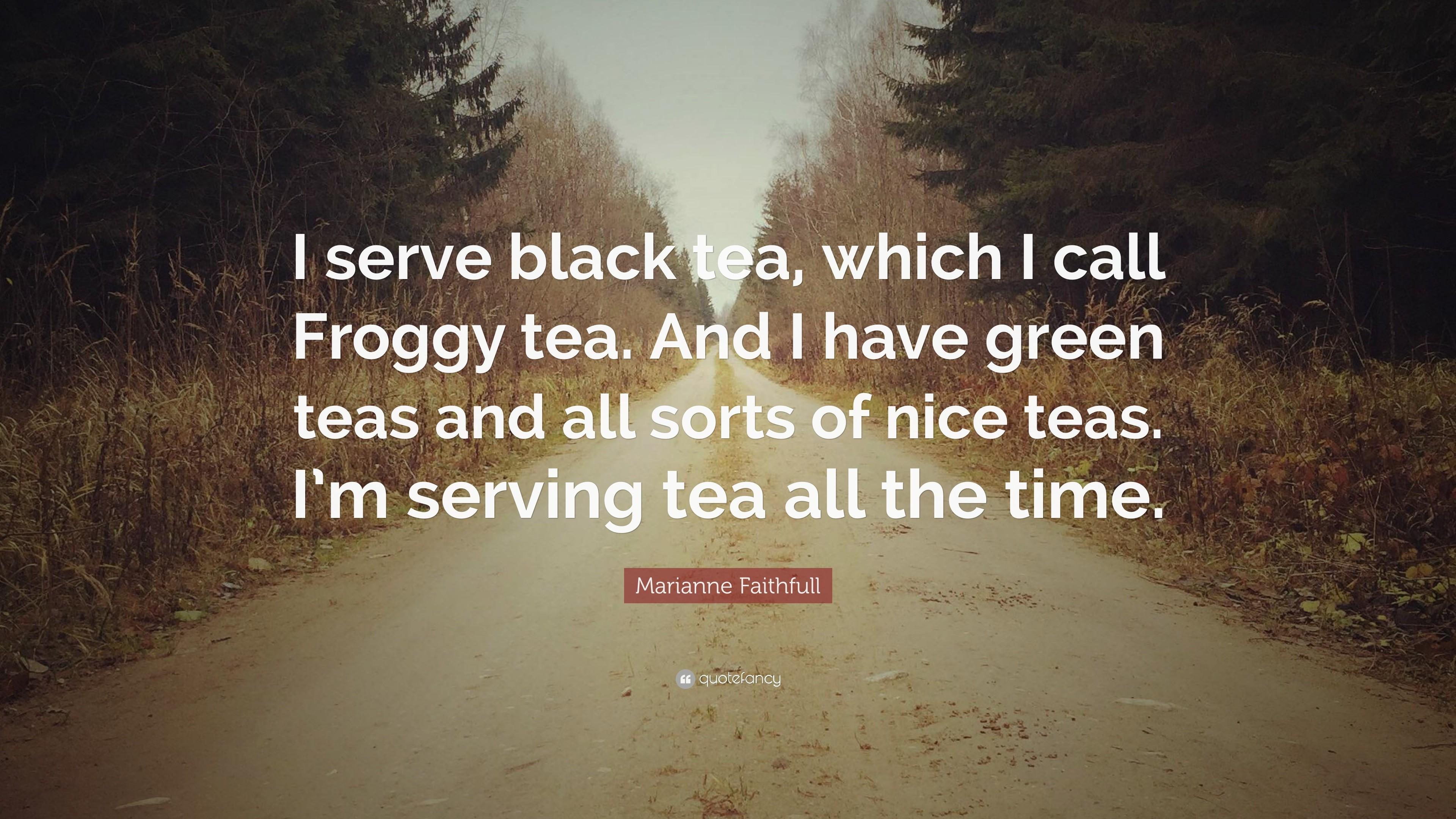 "Res: 3840x2160, Marianne Faithfull Quote: ""I serve black tea, which I call Froggy tea."