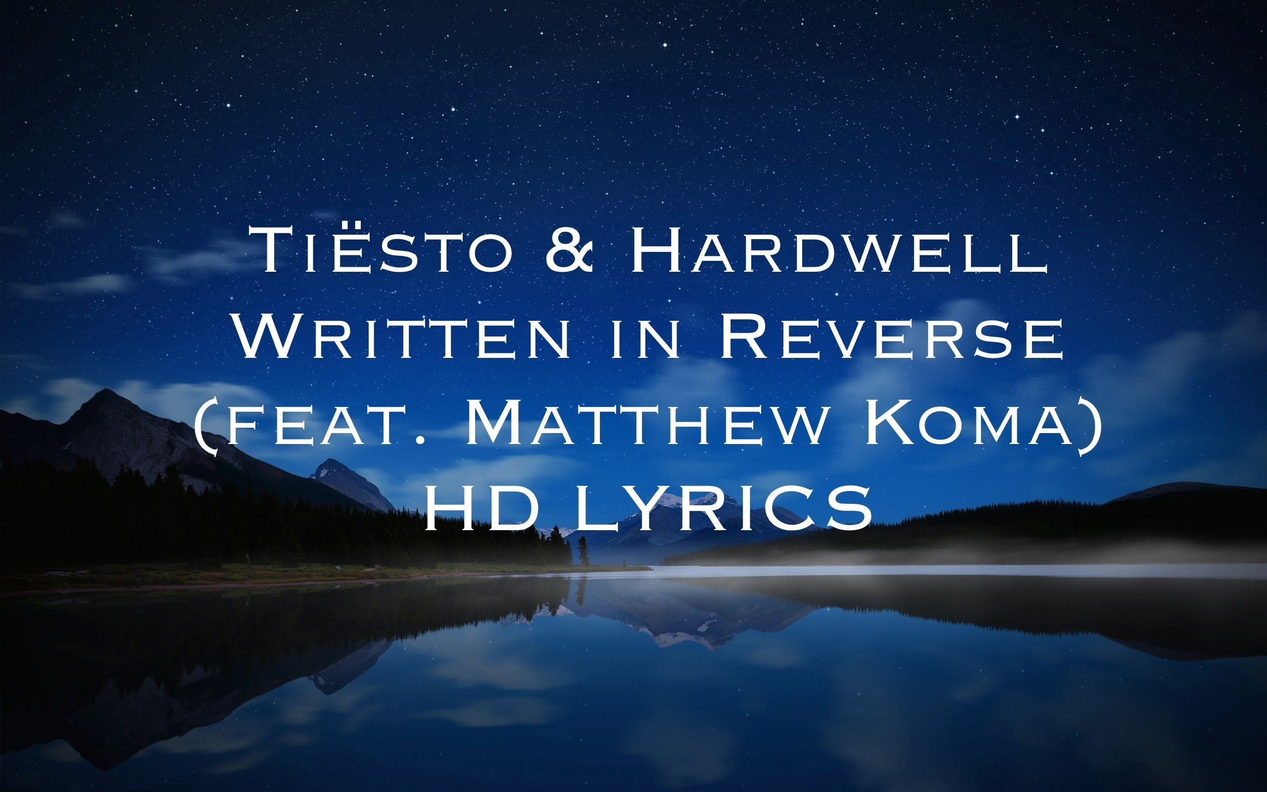 Res: 2560x1600, Tiësto & Hardwell - Written in Reverse (feat. Matthew Koma) HD [LYRICS] -  YouTube