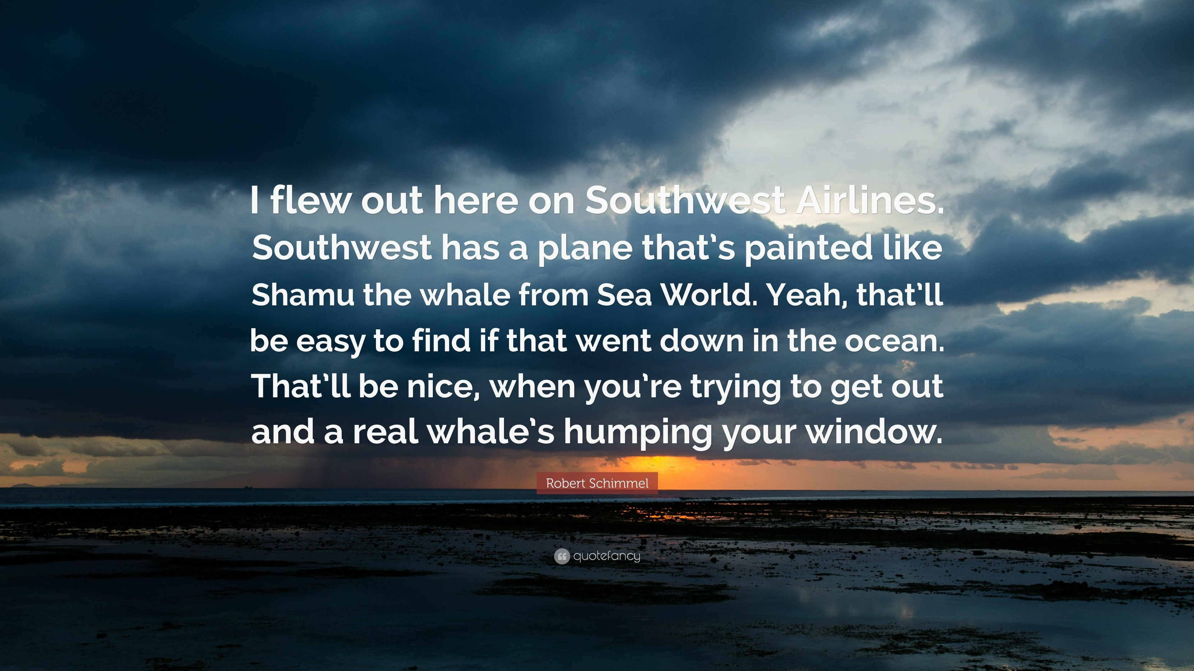 """Res: 3840x2160, Robert Schimmel Quote: """"I flew out here on Southwest Airlines. Southwest  has a"""
