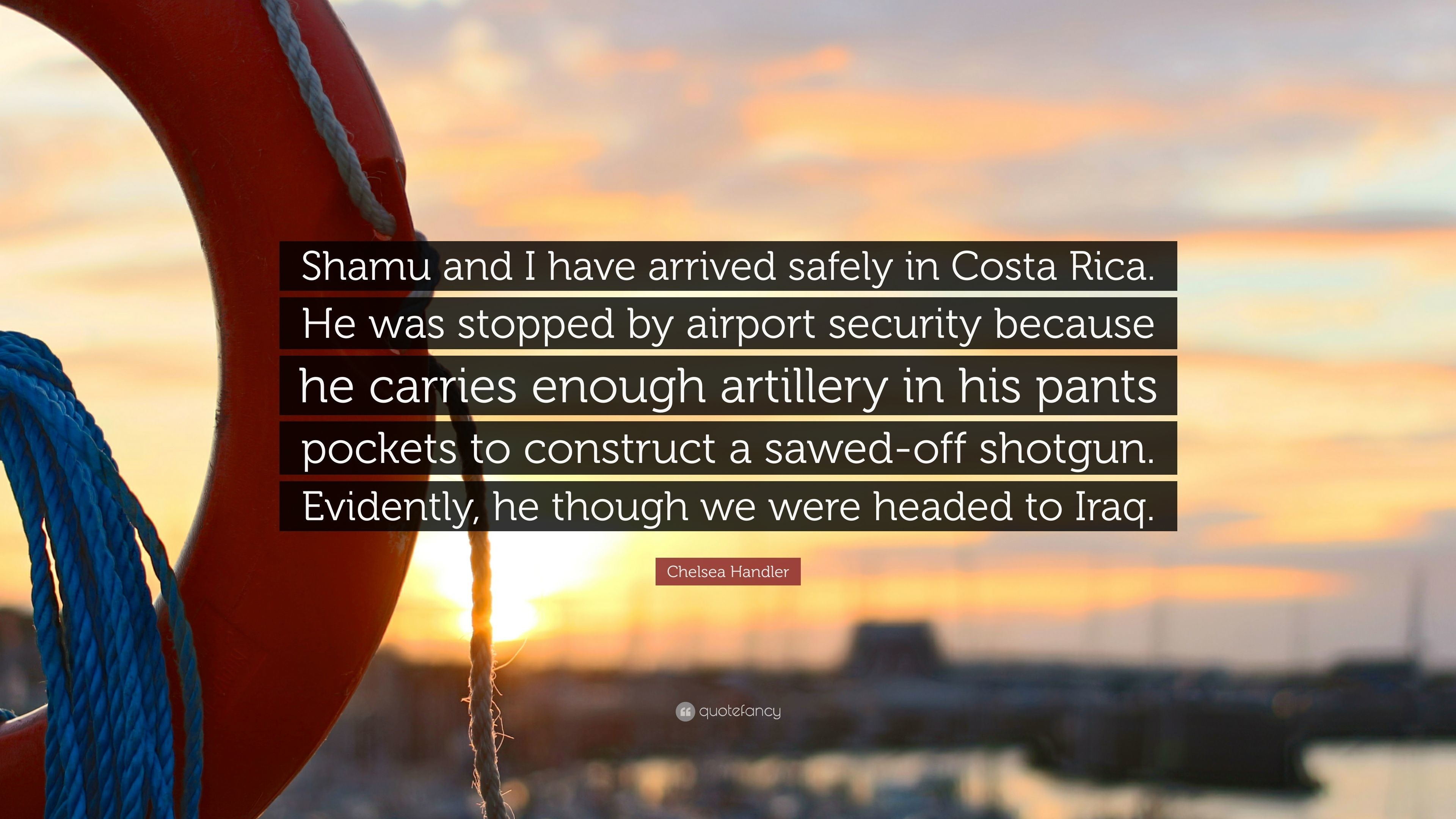 """Res: 3840x2160, Chelsea Handler Quote: """"Shamu and I have arrived safely in Costa Rica. He"""