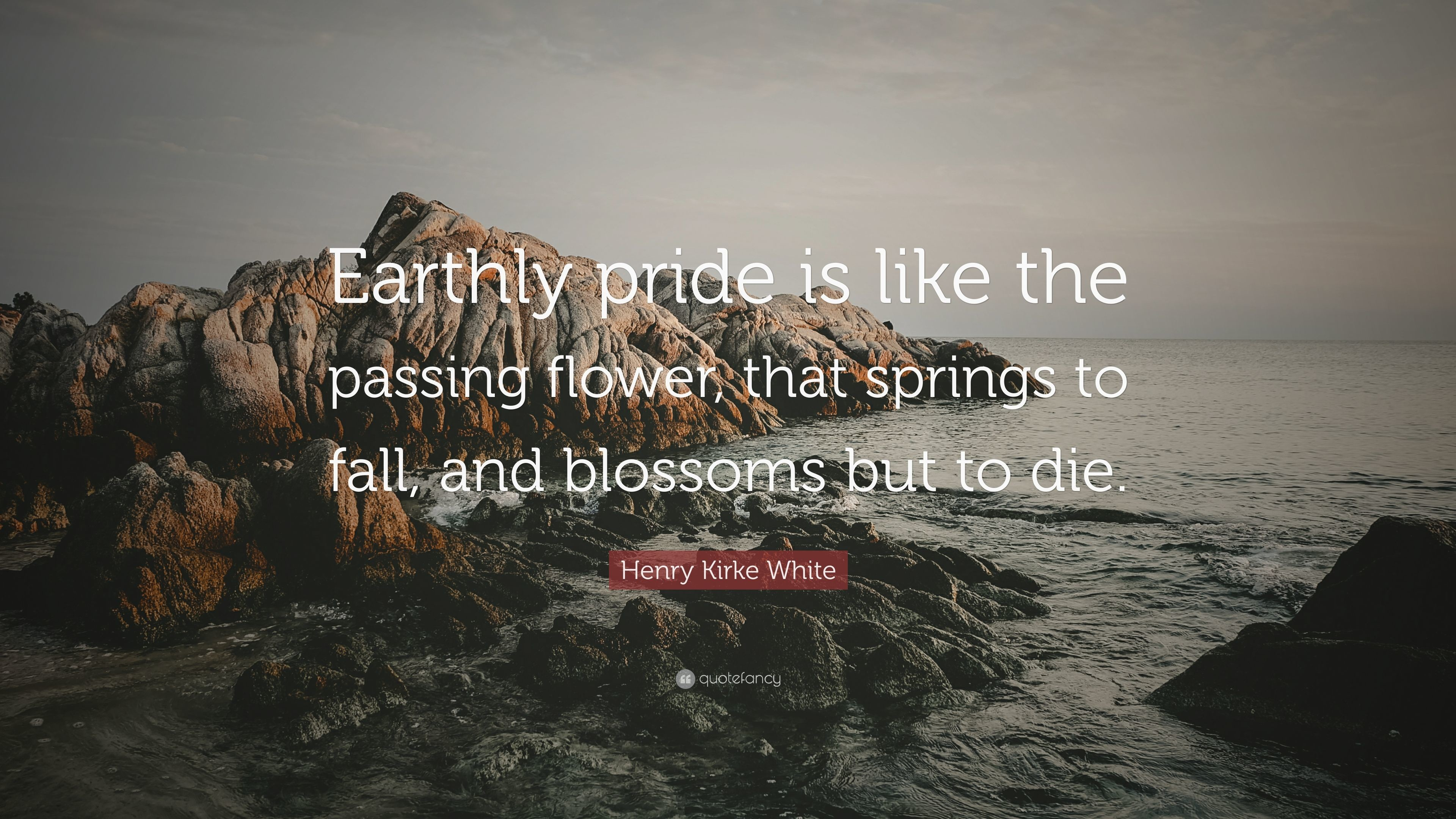 """Res: 3840x2160, Henry Kirke White Quote: """"Earthly pride is like the passing flower, that  springs"""