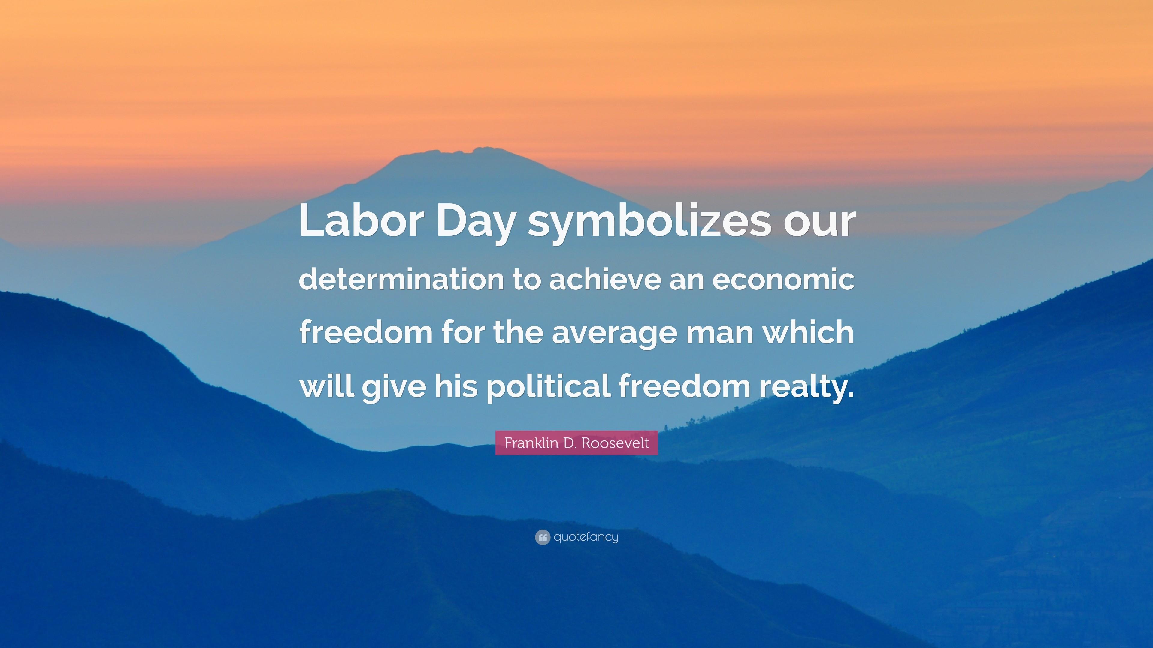 "Res: 3840x2160, Franklin D. Roosevelt Quote: ""Labor Day symbolizes our determination to  achieve an economic"