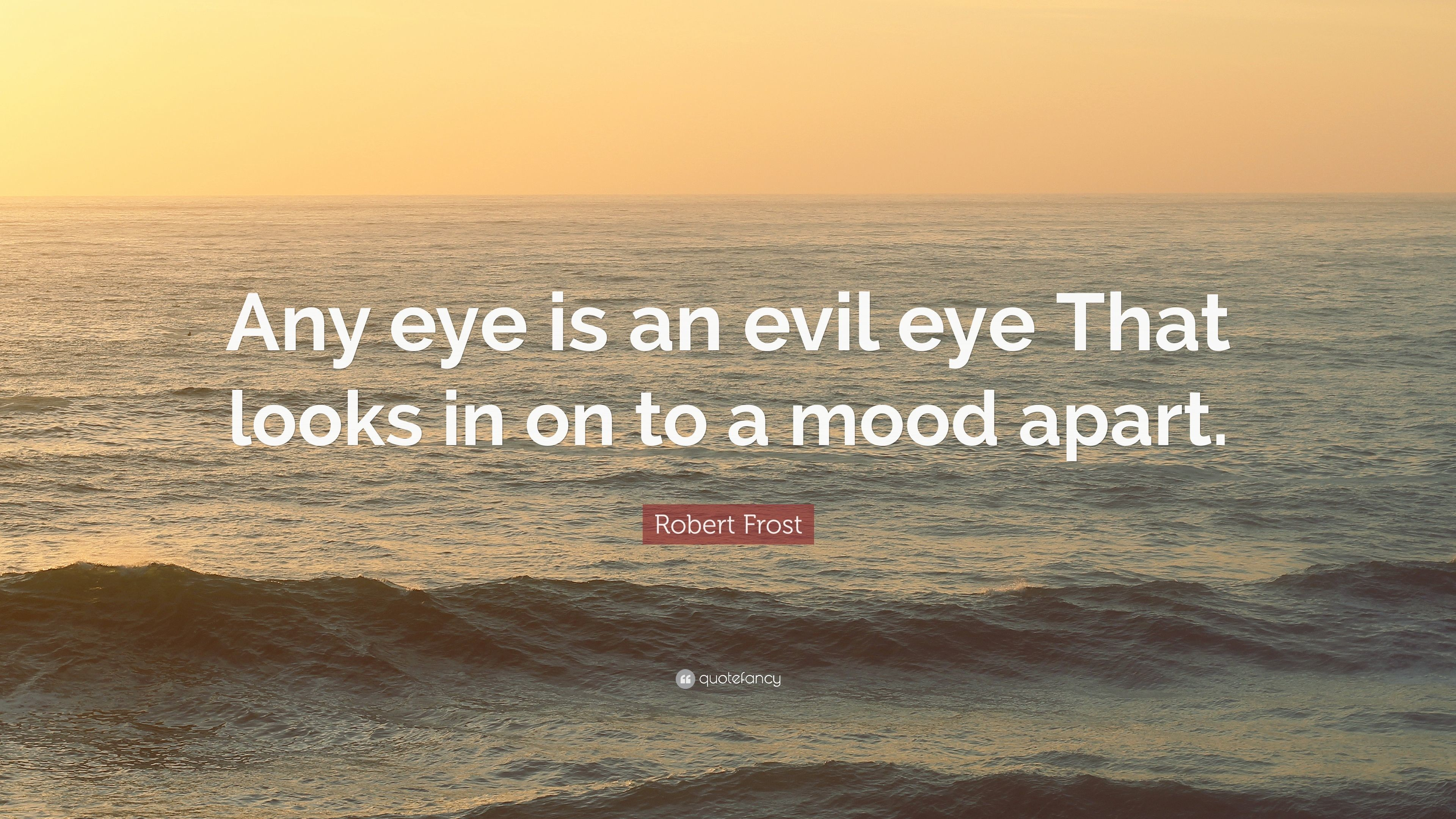 "Res: 3840x2160, Robert Frost Quote: ""Any eye is an evil eye That looks in on to"