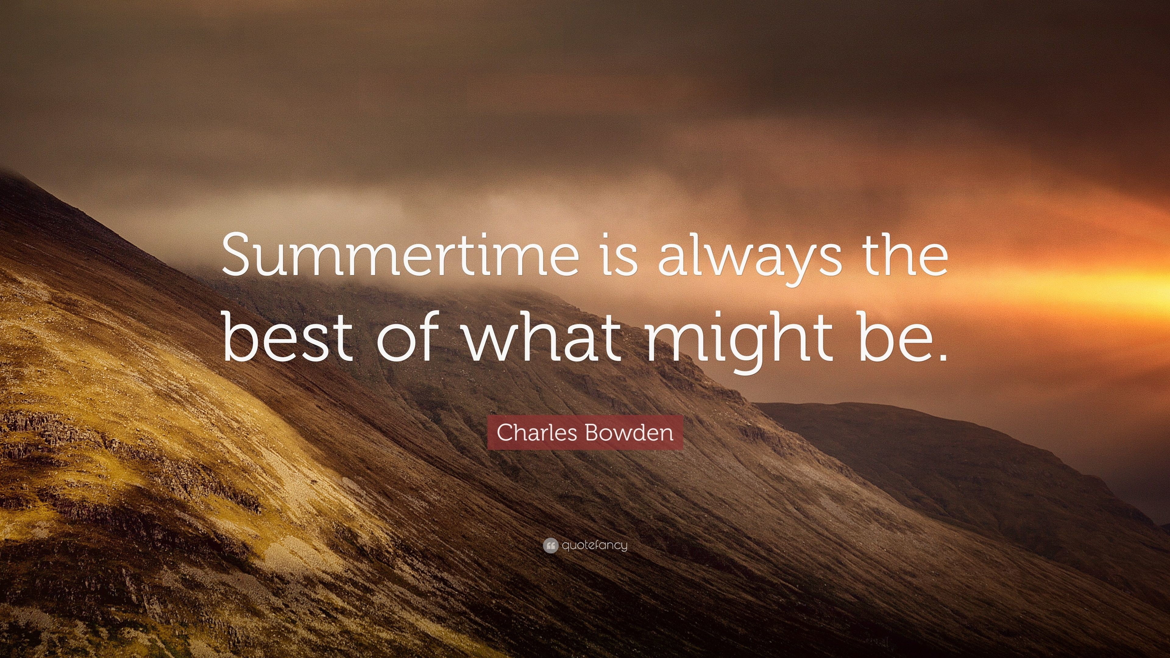 "Res: 3840x2160, Charles Bowden Quote: ""Summertime is always the best of what might be."""