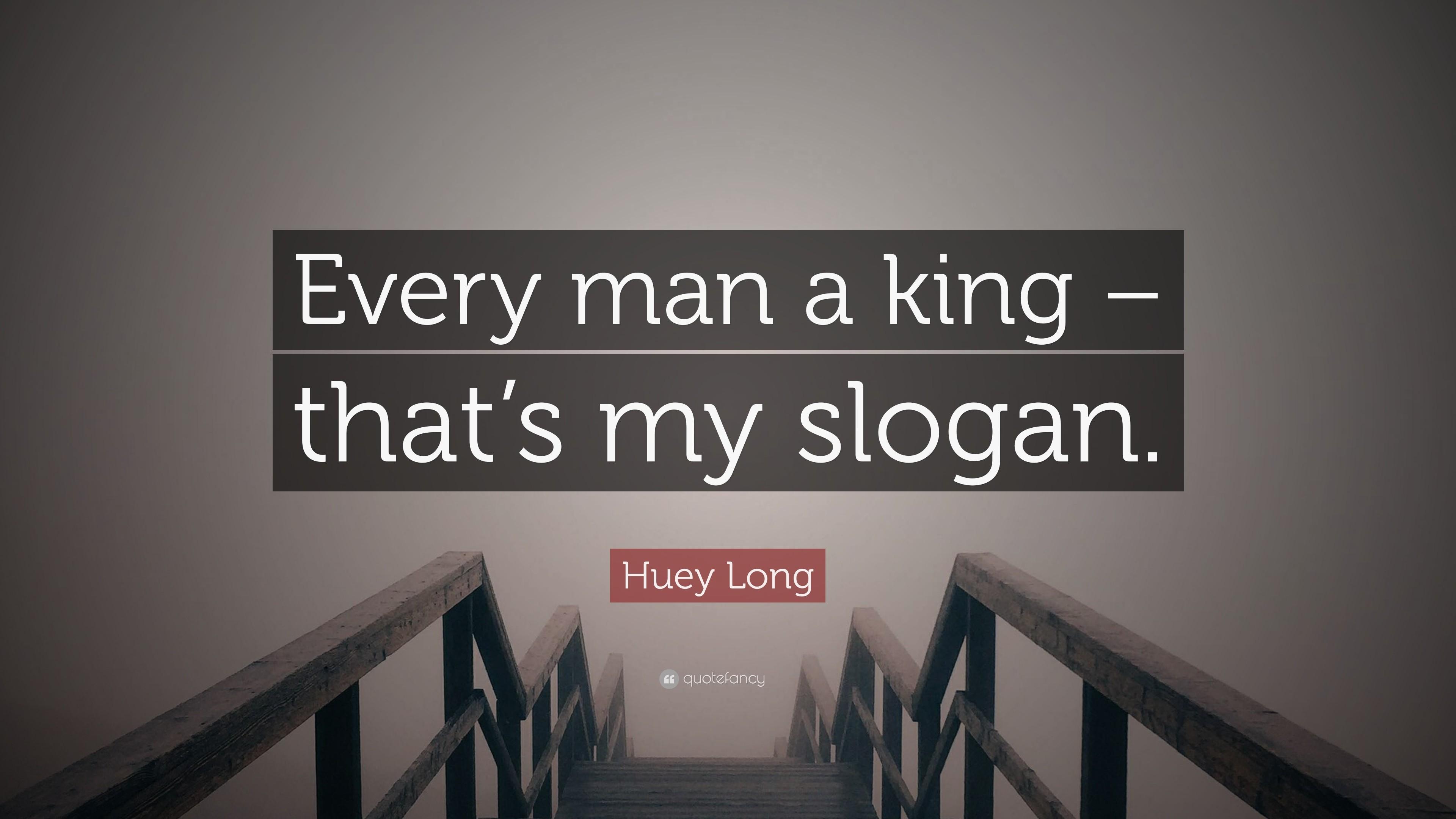 Res: 3840x2160, Huey Long E Every Man A King That S My Slogan 10