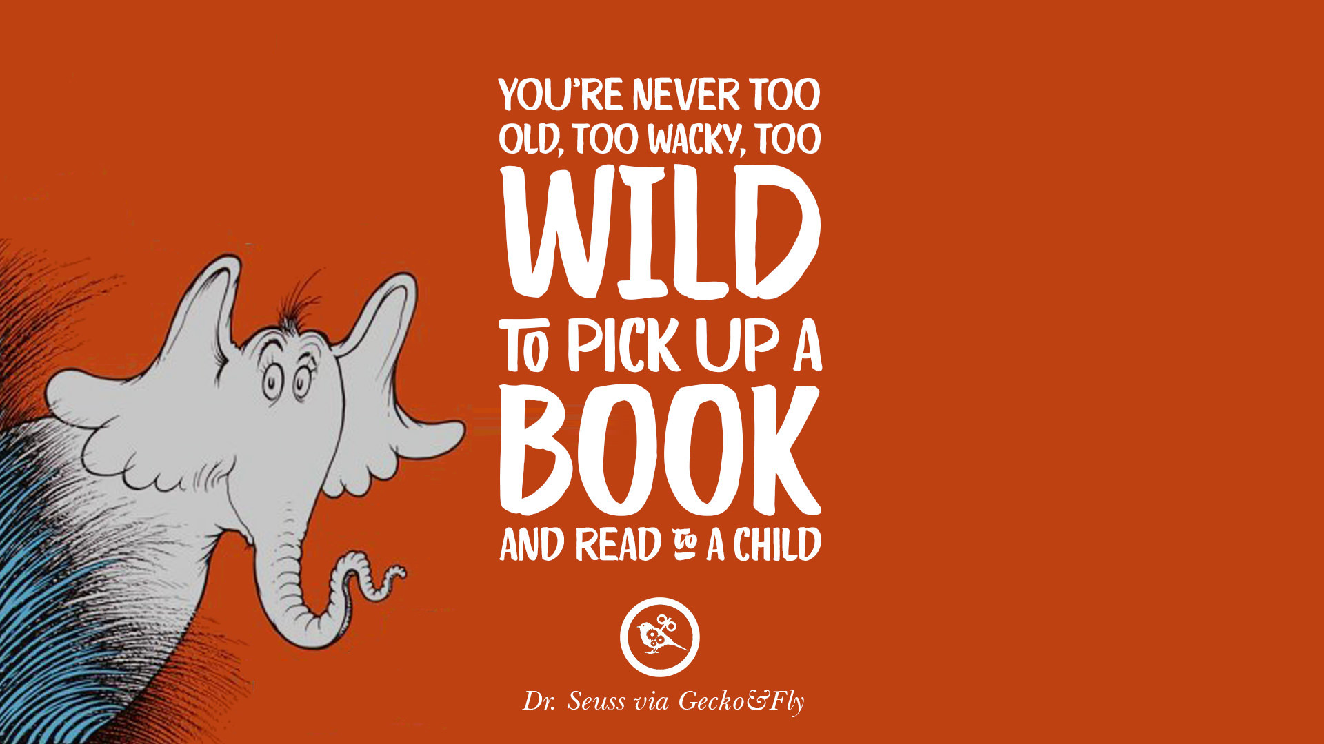 Res: 1920x1080, You're never too old, too wacky, too wild to pick up a book and read to a  child. – Dr Seuss
