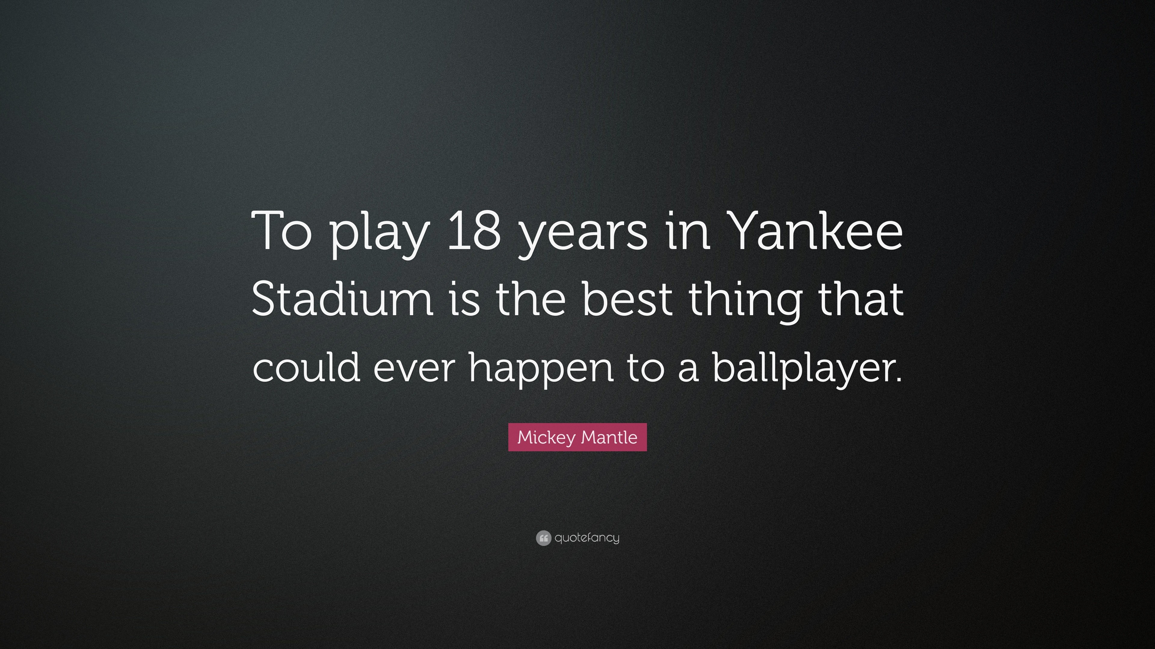 """Res: 3840x2160, Mickey Mantle Quote: """"To play 18 years in Yankee Stadium is the best thing"""