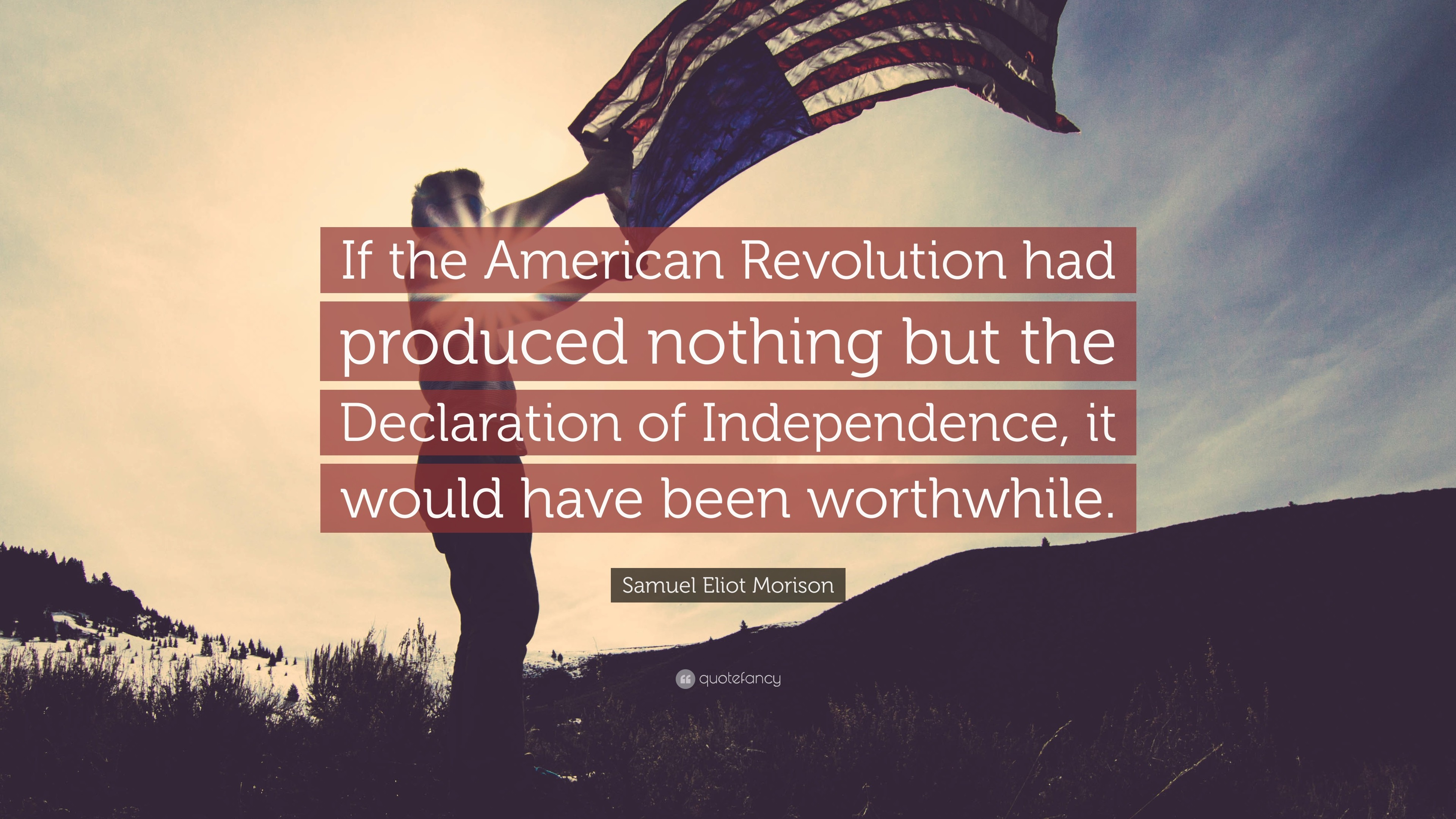 "Res: 3840x2160, Samuel Eliot Morison Quote: ""If the American Revolution had produced  nothing but the Declaration"