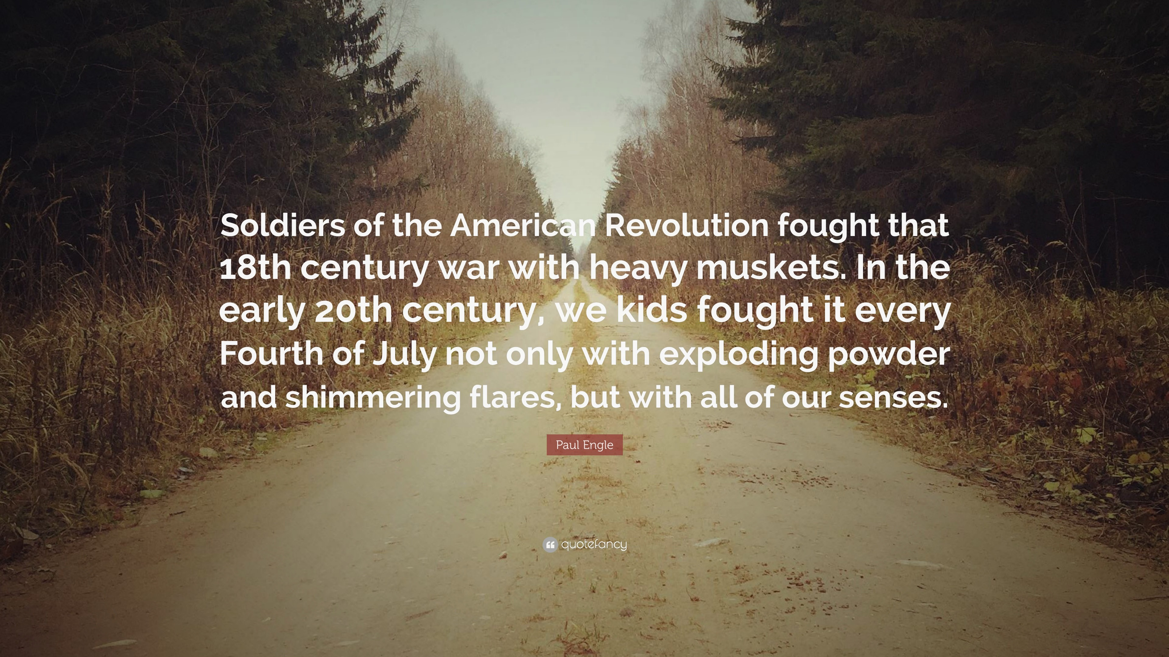 "Res: 3840x2160, Paul Engle Quote: ""Soldiers of the American Revolution fought that 18th  century war with"