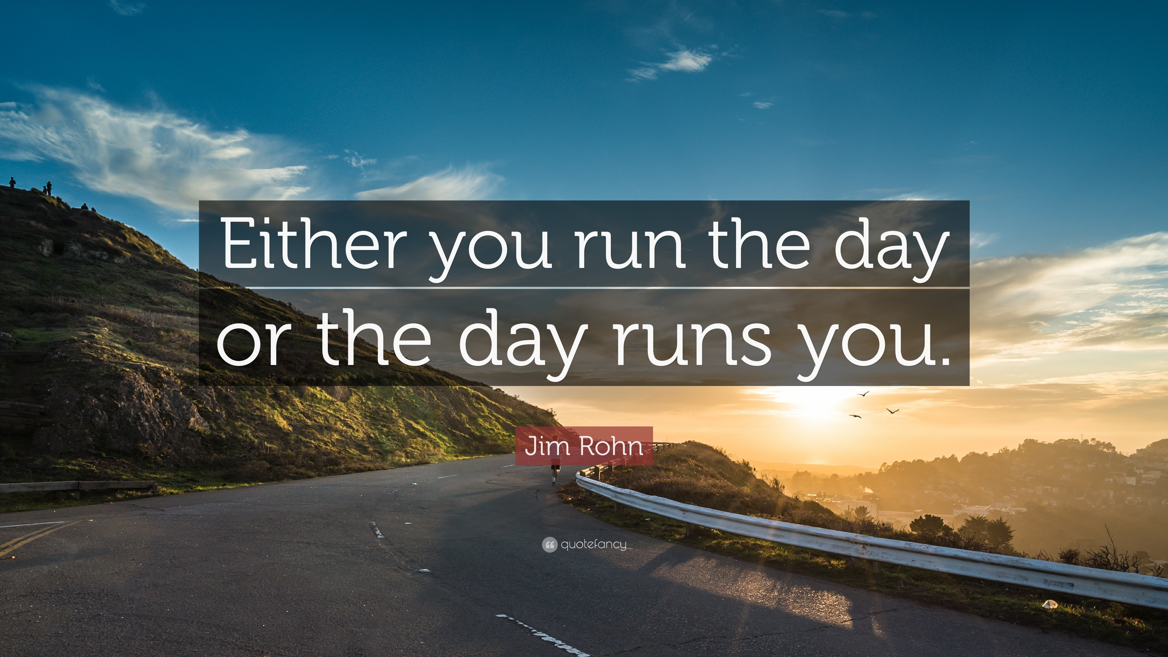"""Res: 3840x2160, Positive Quotes: """"Either you run the day or the day runs you."""""""
