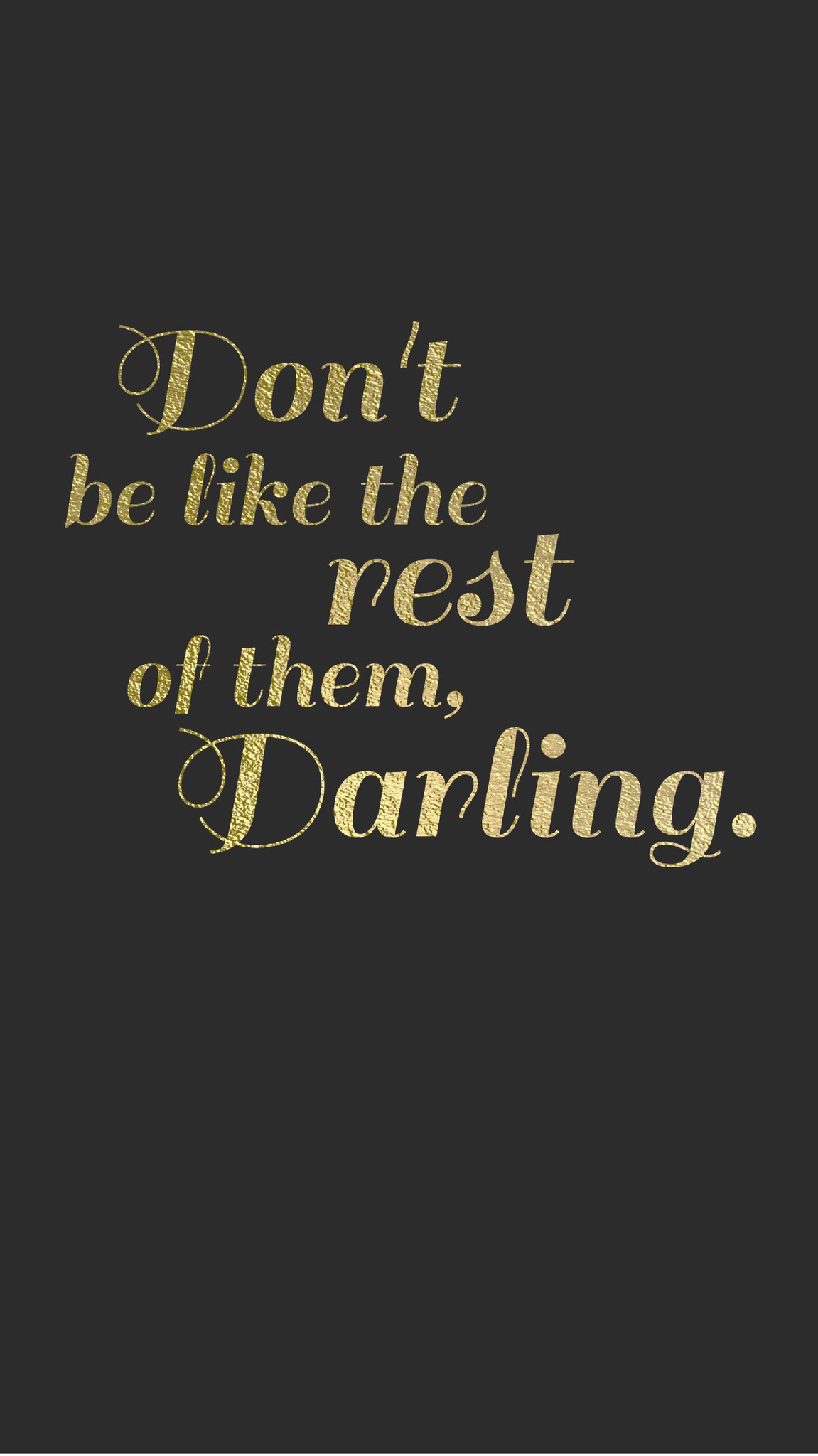 Res: 1151x2048, Don't be like the rest of them, darling.