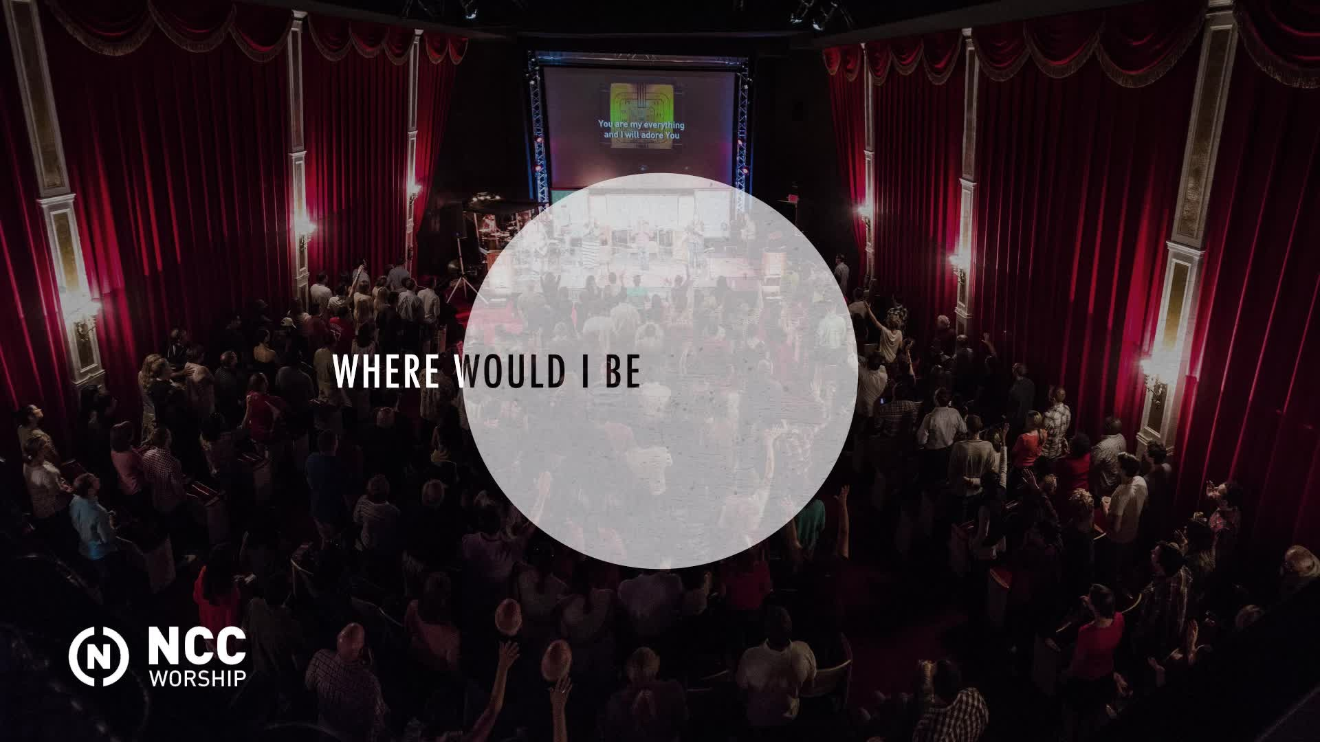 Res: 1920x1080, NCC Worship - Where Would I Be (Lyric Video)