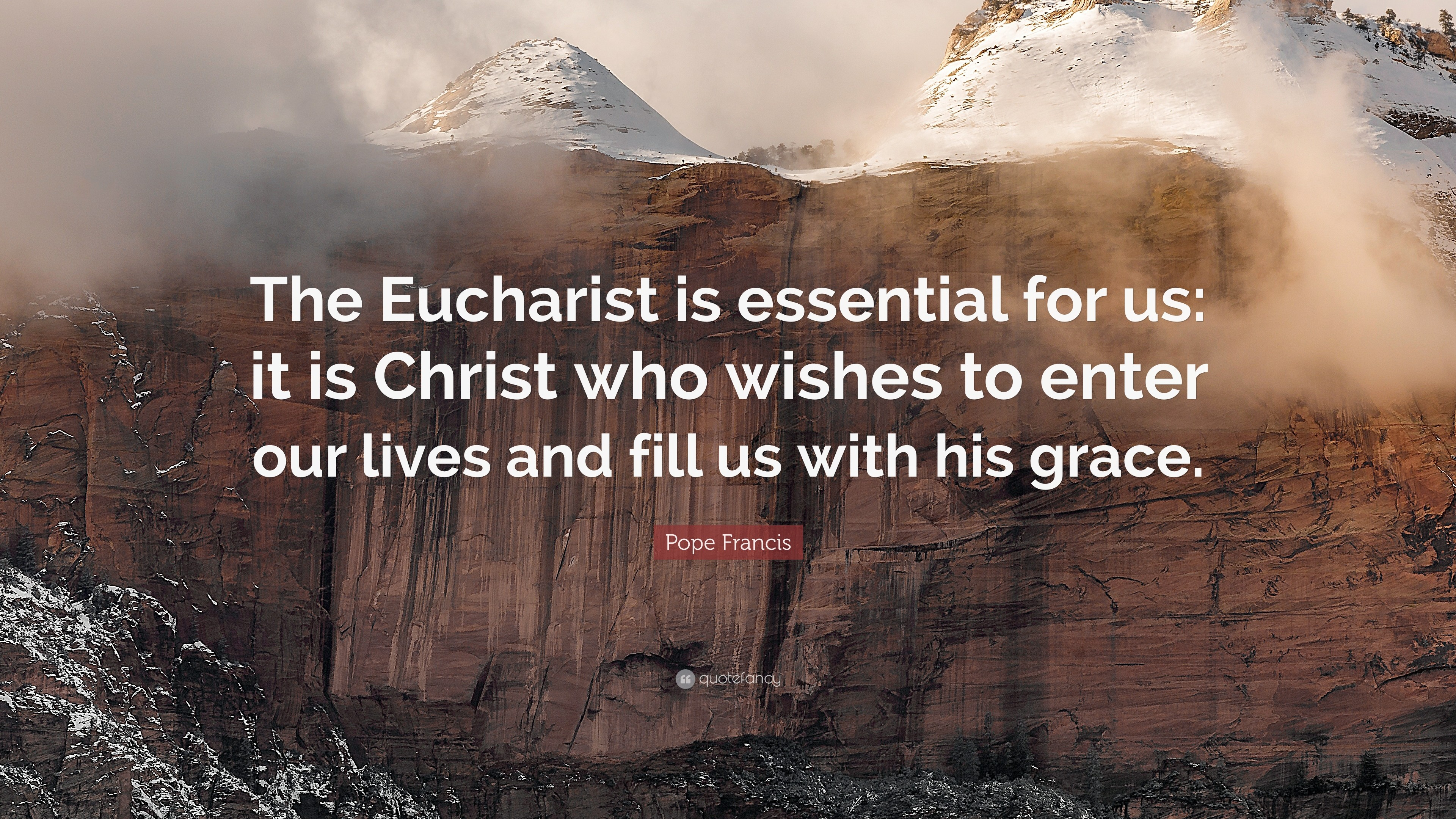 """Res: 3840x2160, Pope Francis Quote: """"The Eucharist is essential for us: it is Christ who"""