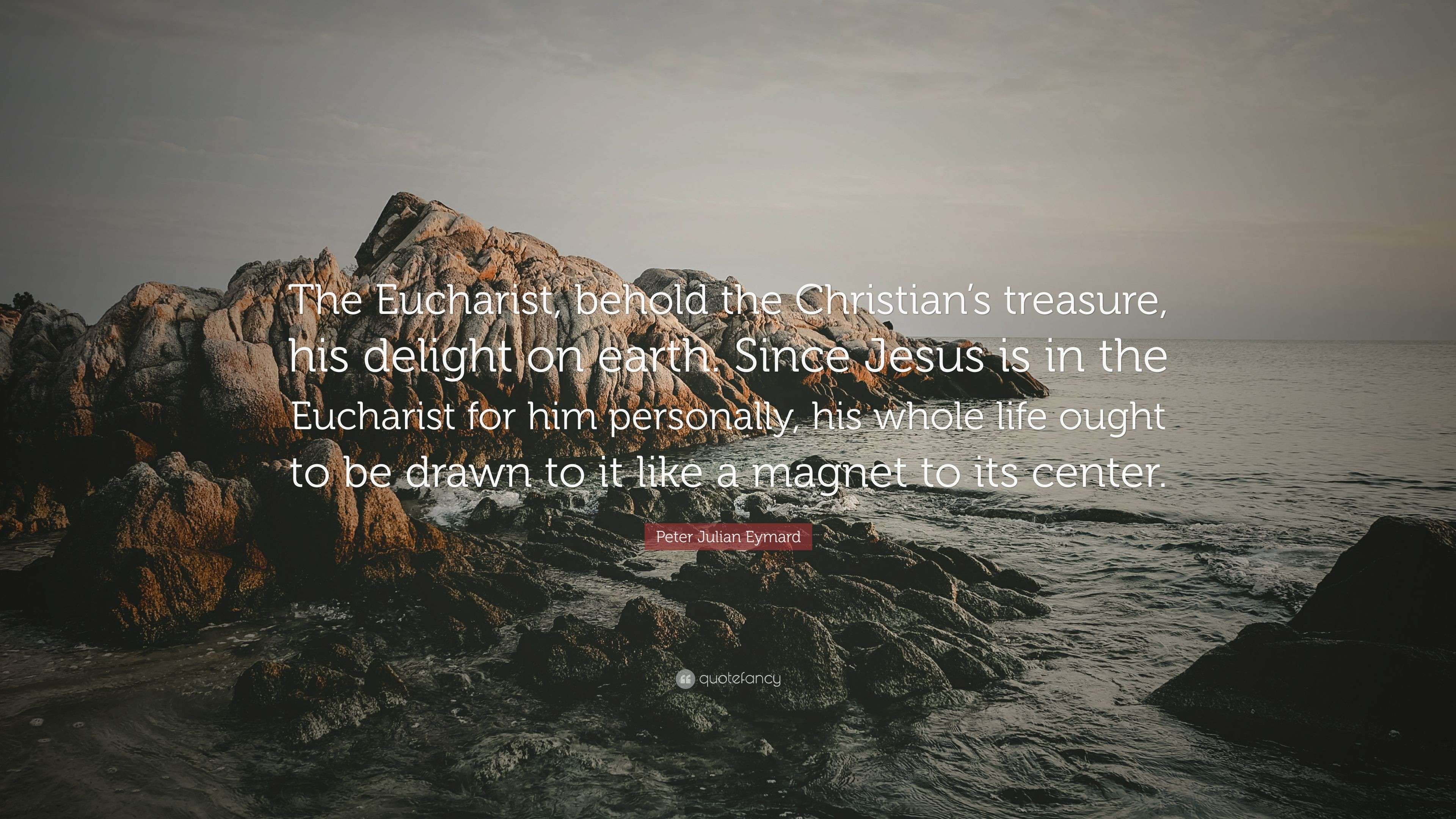 """Res: 3840x2160, Peter Julian Eymard Quote: """"The Eucharist, behold the Christian's treasure,  his delight"""