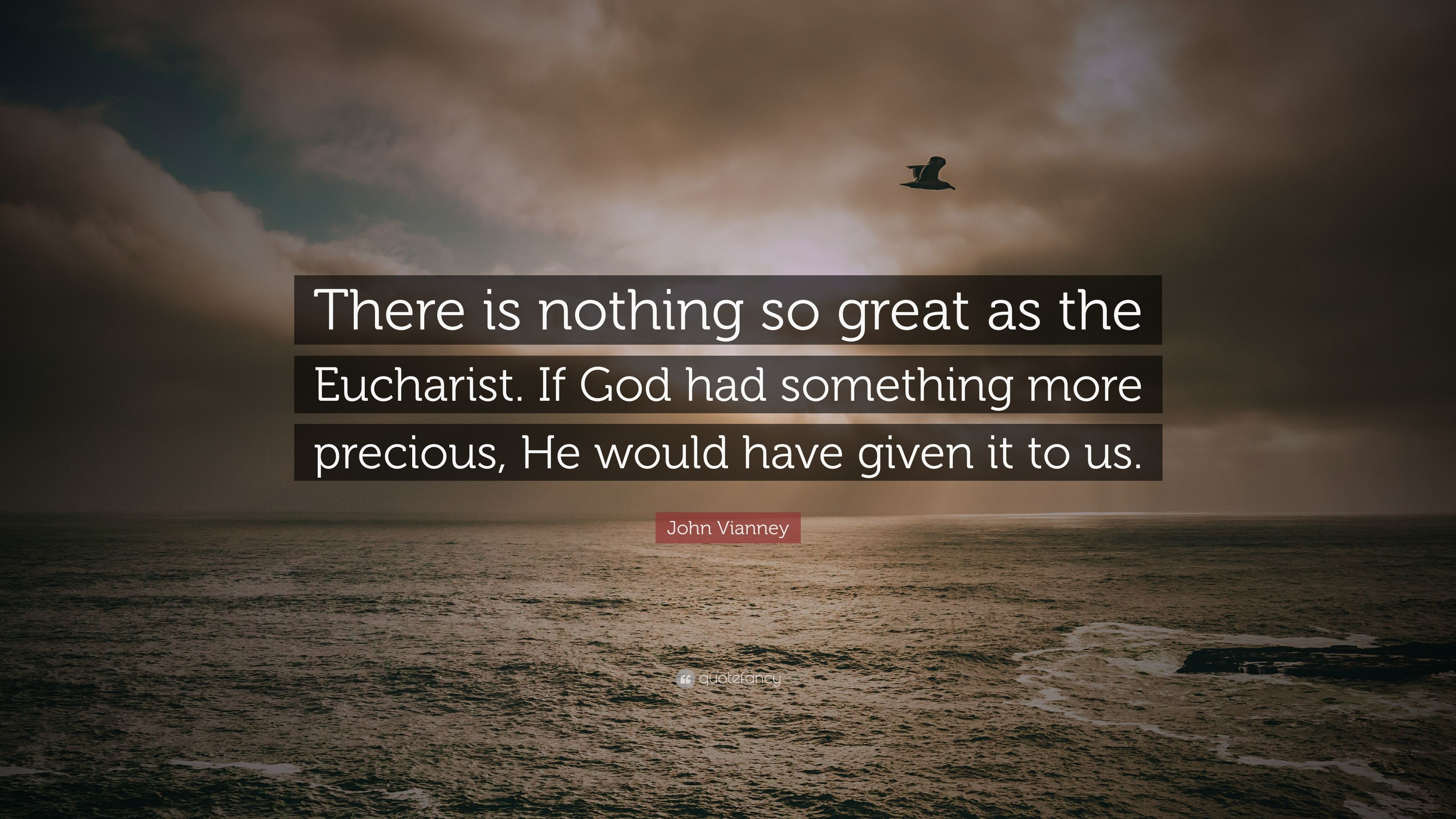 """Res: 3840x2160, John Vianney Quote: """"There is nothing so great as the Eucharist. If God"""
