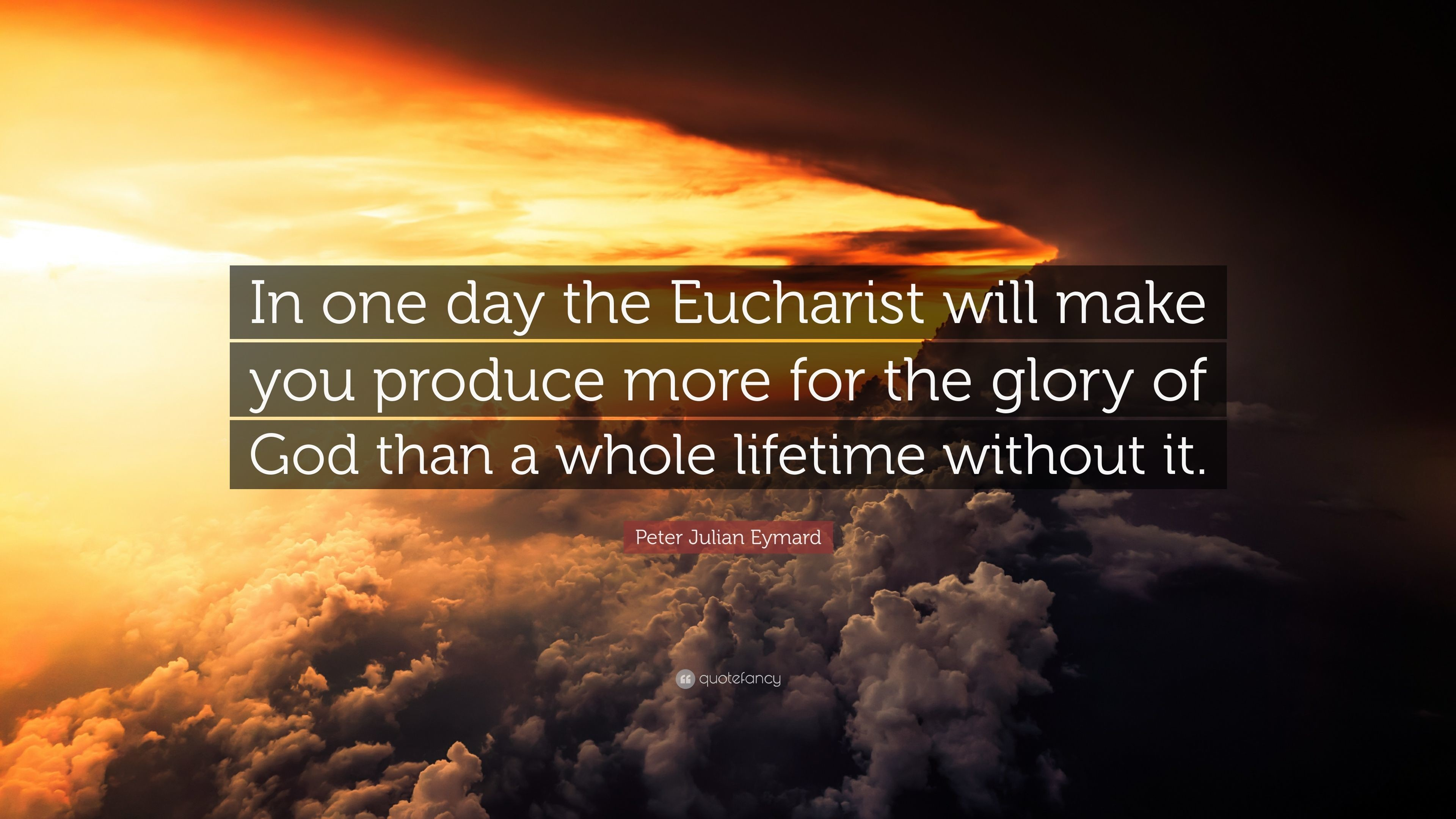 """Res: 3840x2160, Peter Julian Eymard Quote: """"In one day the Eucharist will make you produce  more"""