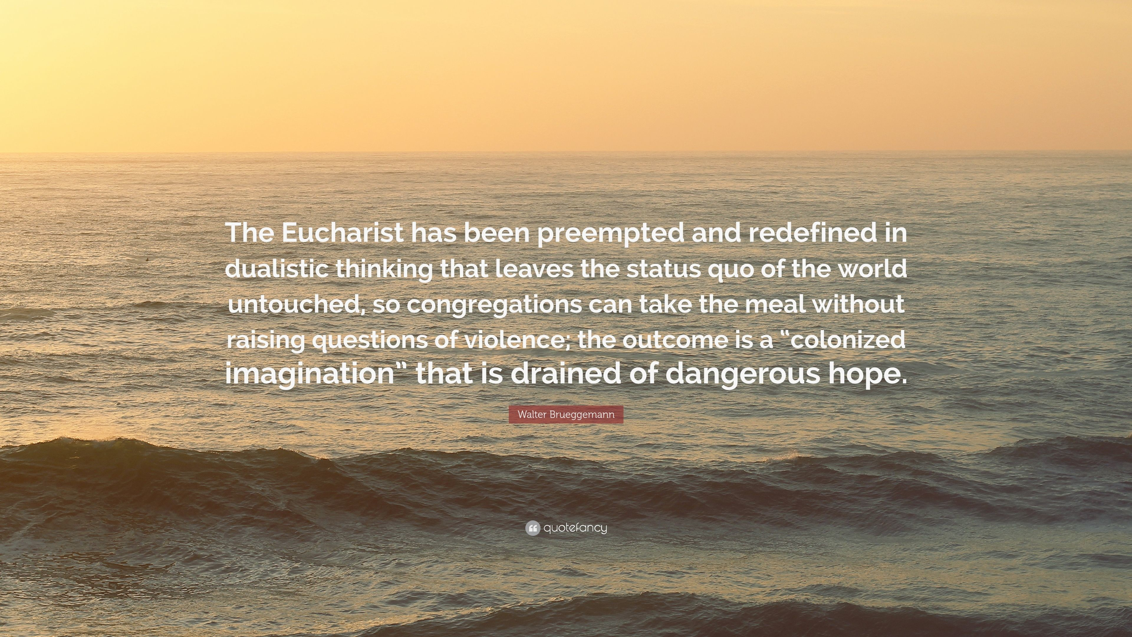 """Res: 3840x2160, Walter Brueggemann Quote: """"The Eucharist has been preempted and redefined  in dualistic thinking that"""