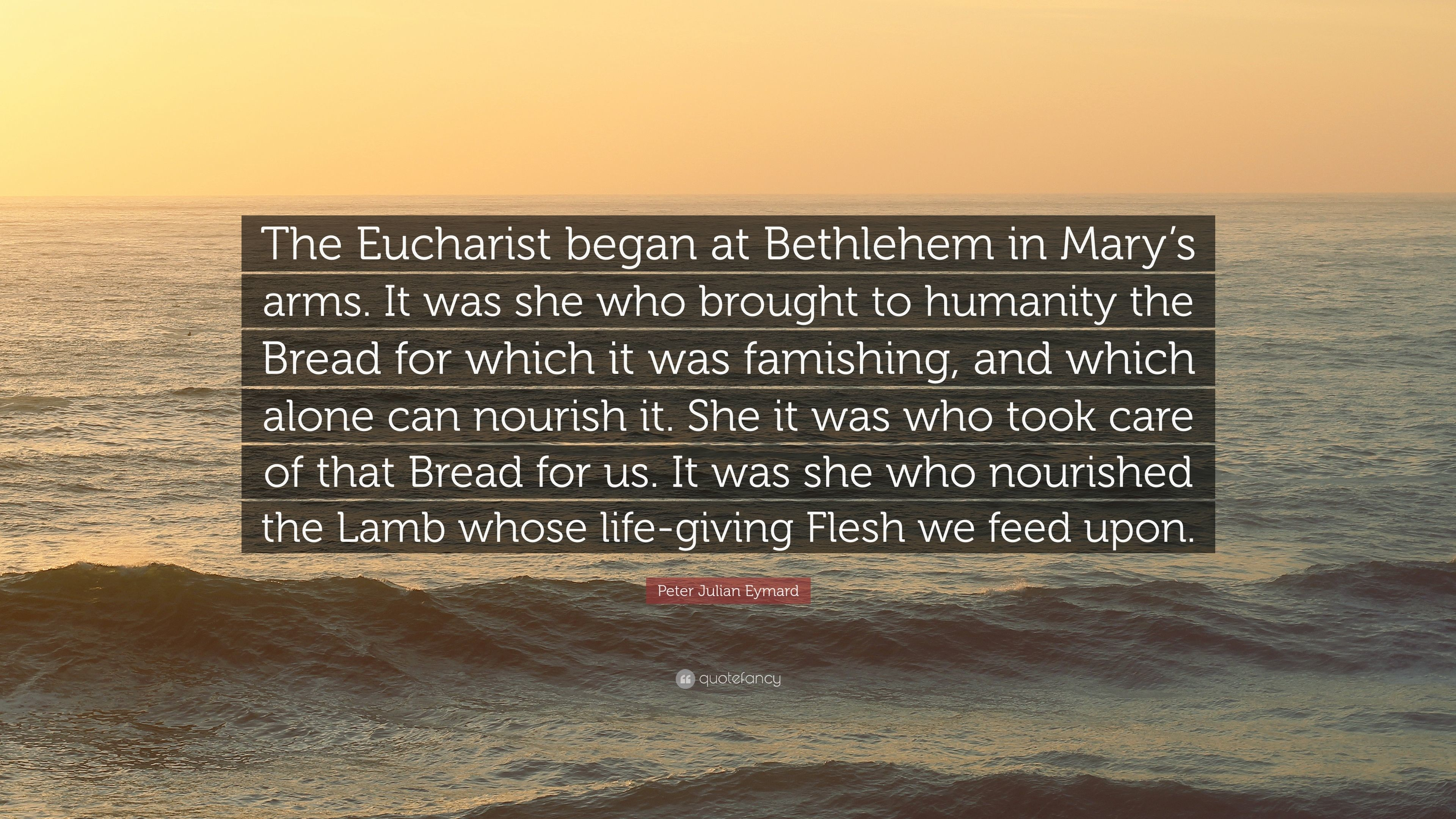 """Res: 3840x2160, Peter Julian Eymard Quote: """"The Eucharist began at Bethlehem in Mary's  arms. It"""