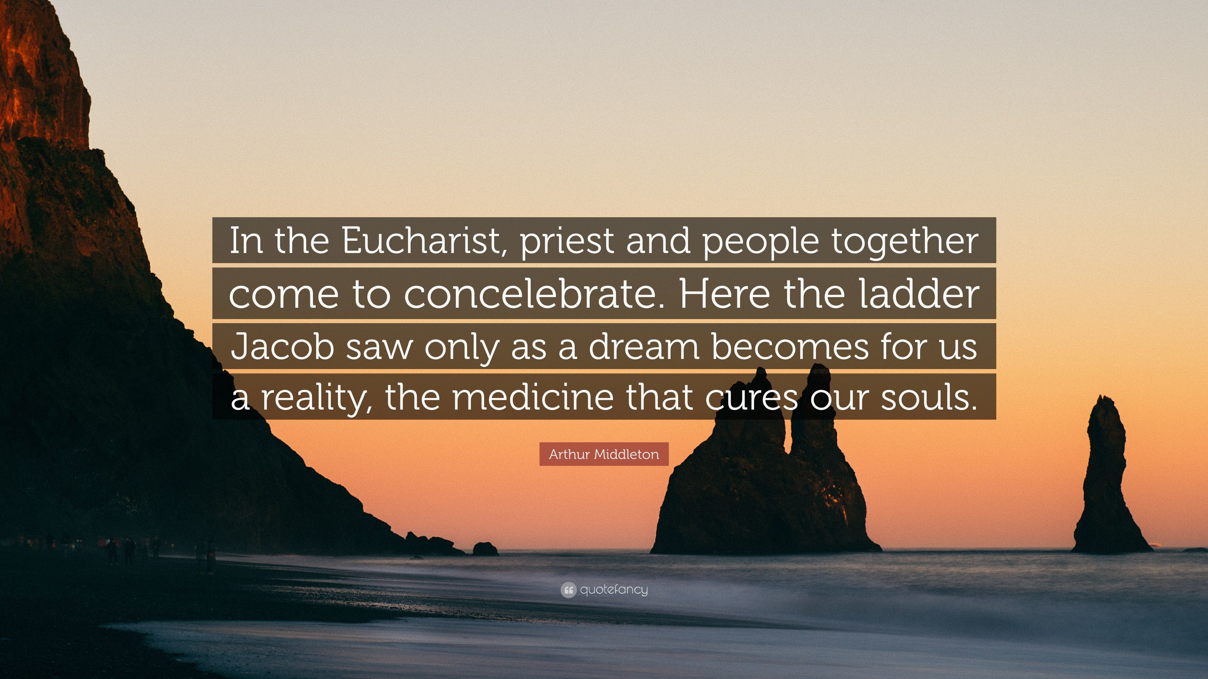 """Res: 3840x2160, Arthur Middleton Quote: """"In the Eucharist, priest and people together come  to concelebrate"""