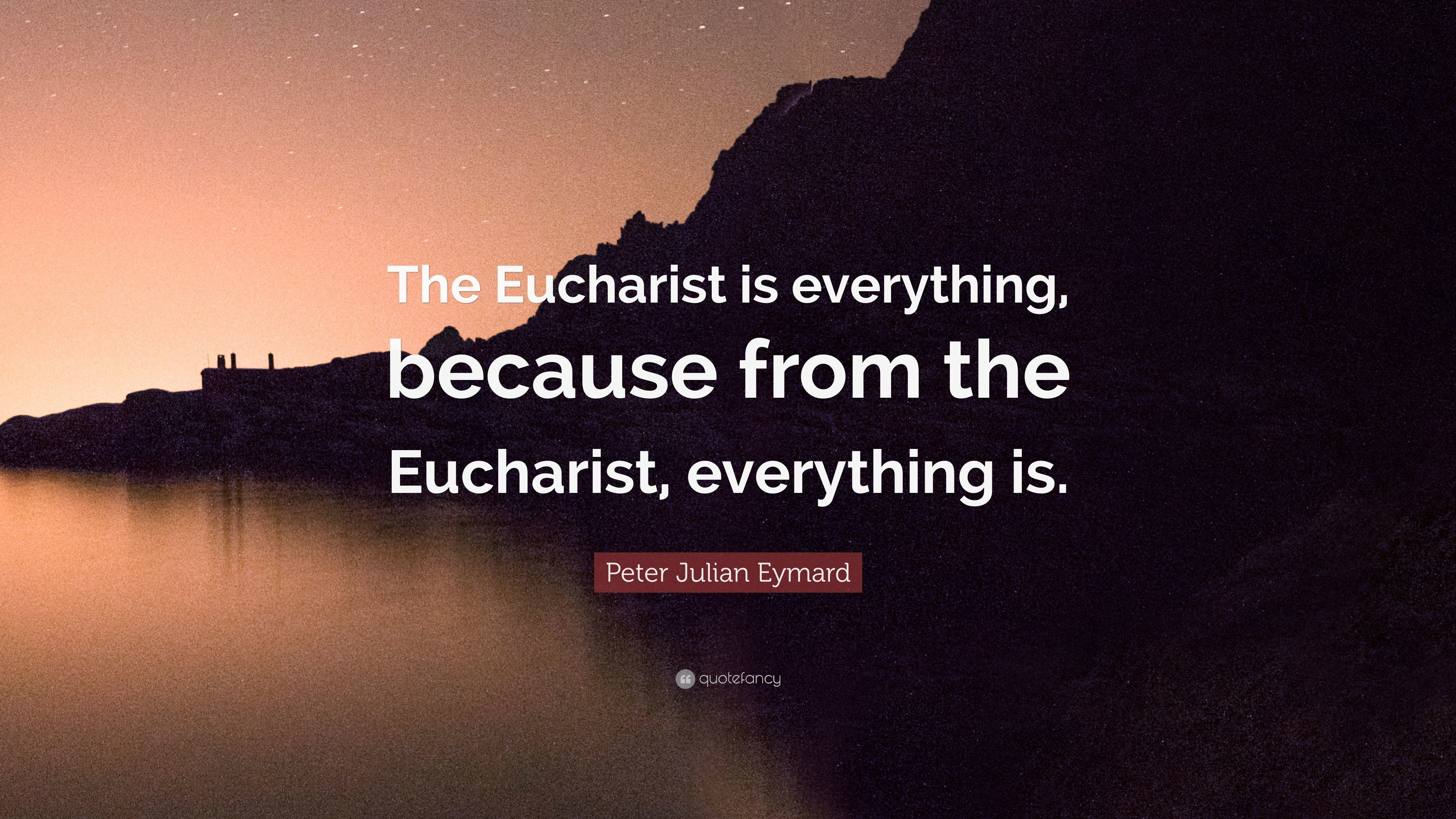 """Res: 3840x2160, Peter Julian Eymard Quote: """"The Eucharist is everything, because from the  Eucharist,"""