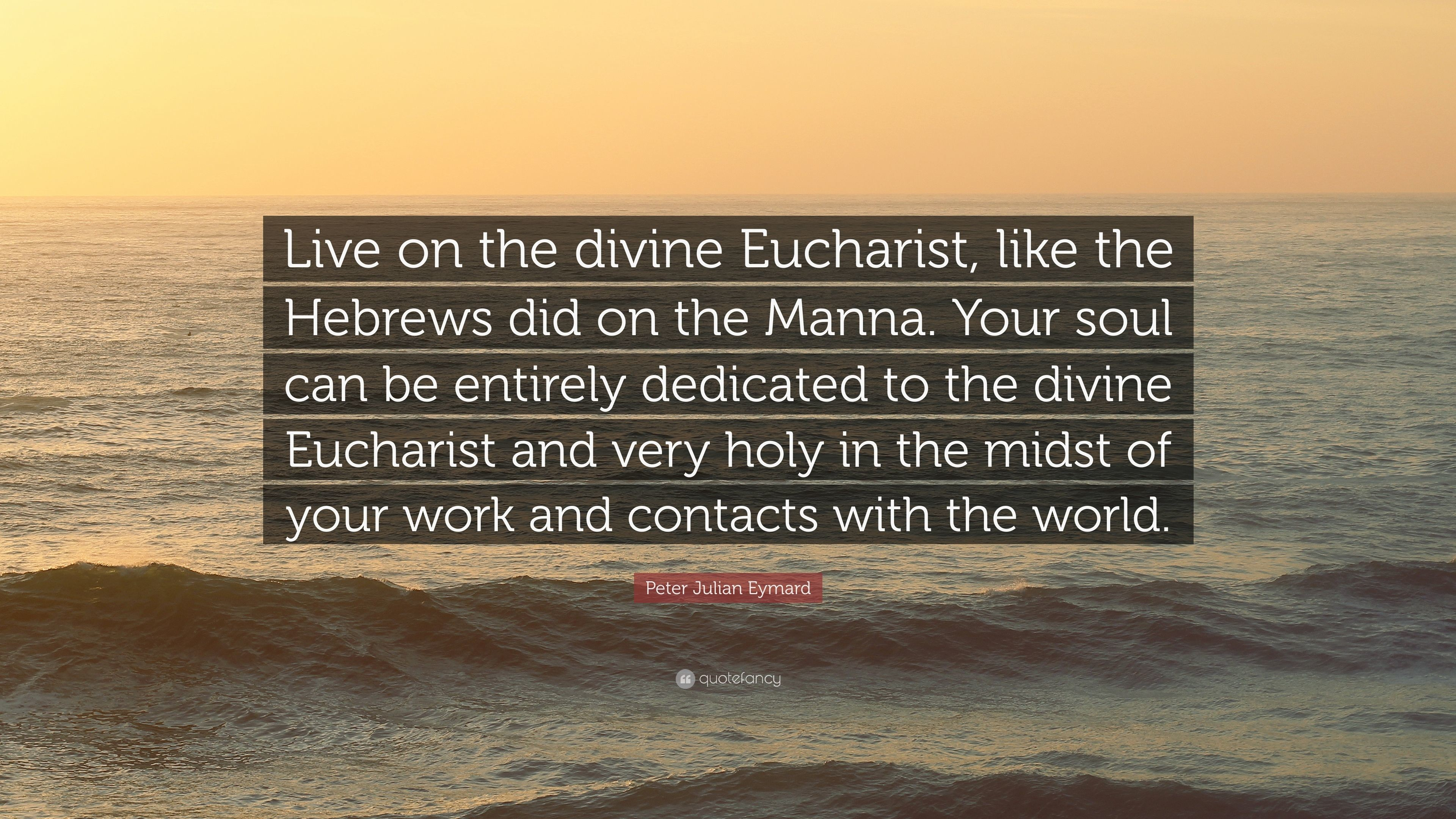 """Res: 3840x2160, Peter Julian Eymard Quote: """"Live on the divine Eucharist, like the Hebrews  did"""