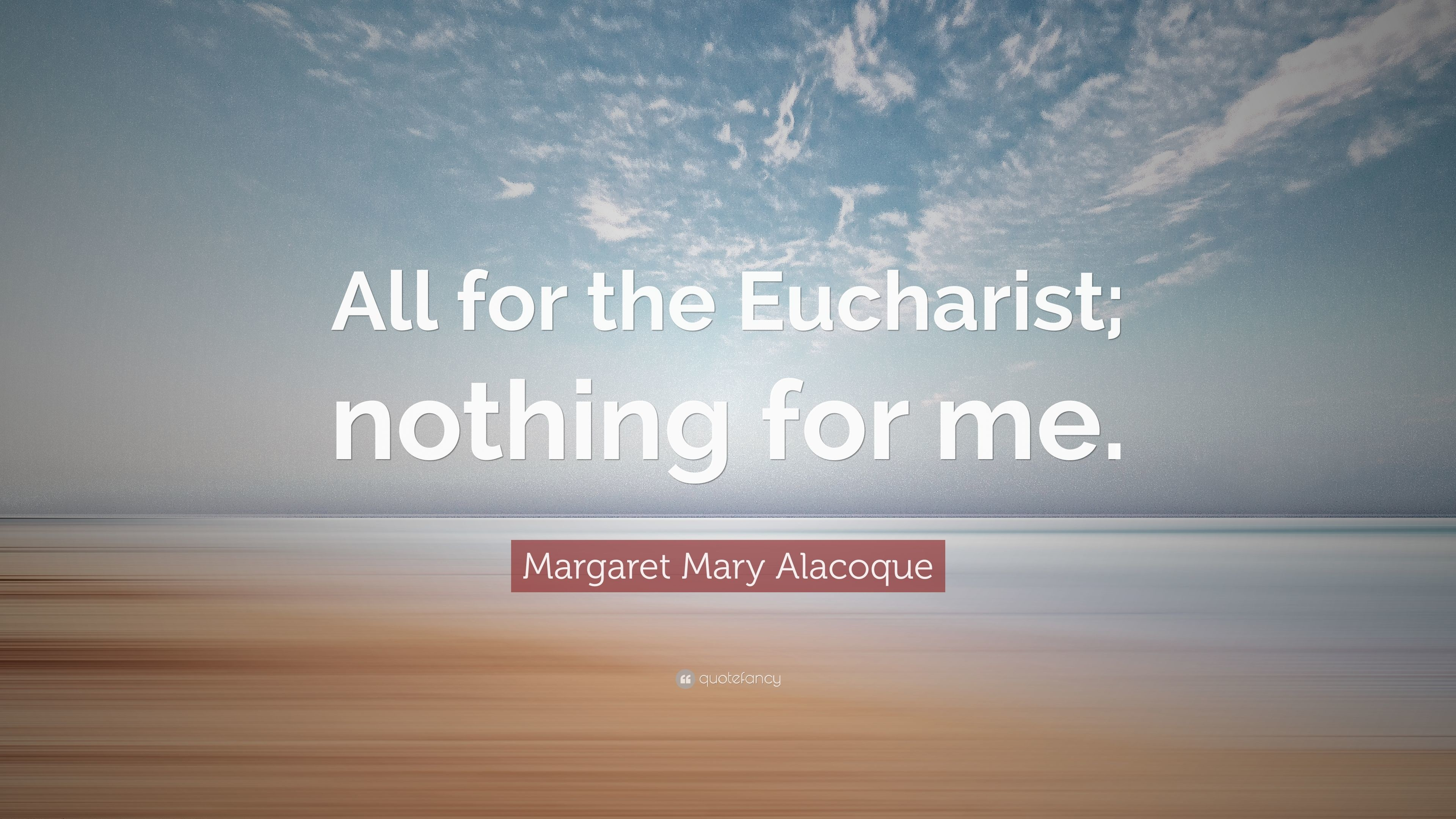 """Res: 3840x2160, Margaret Mary Alacoque Quote: """"All for the Eucharist; nothing for me."""""""