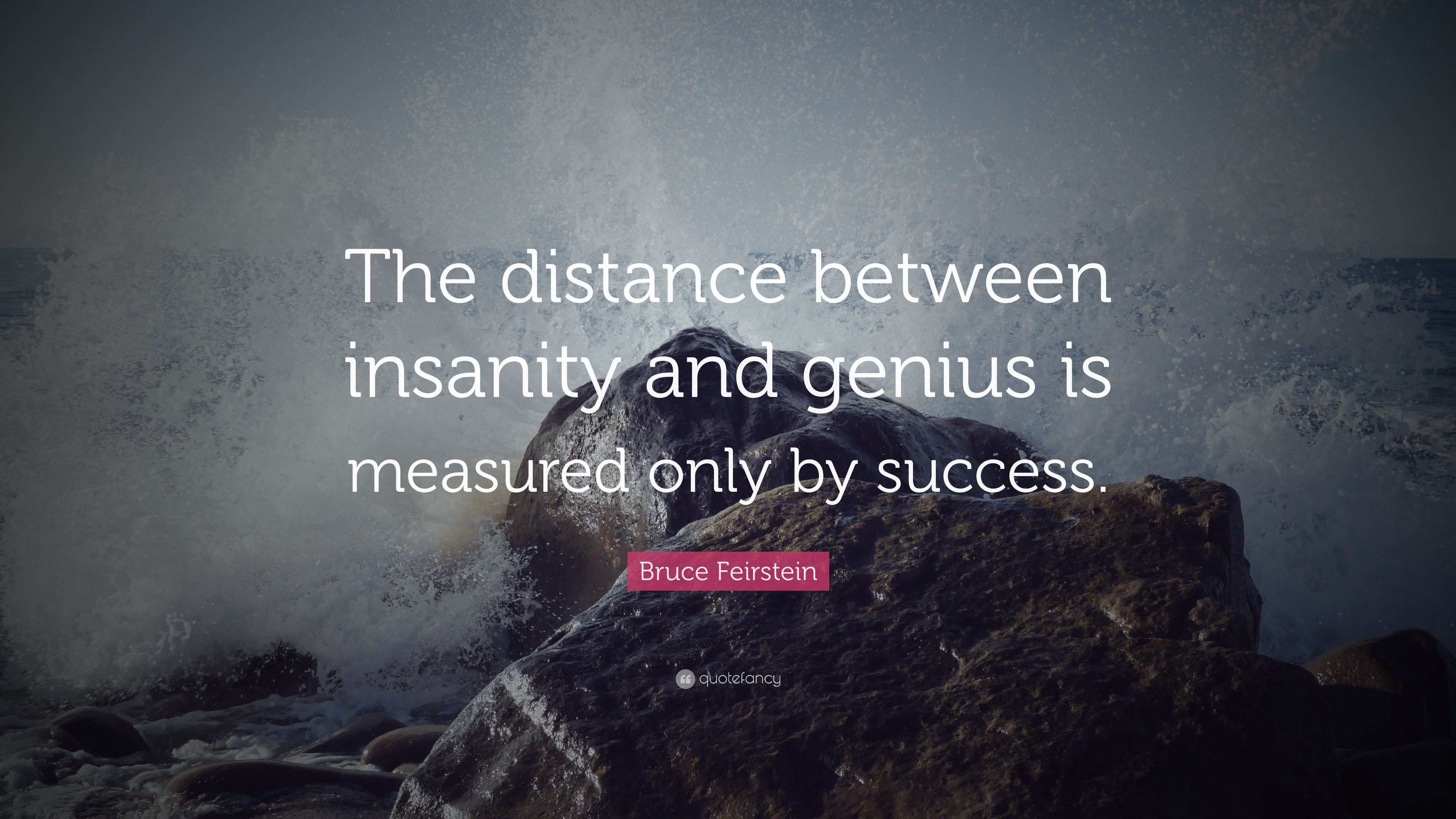"Res: 3840x2160, Bruce Feirstein Quote: ""The distance between insanity and genius is  measured only by success"