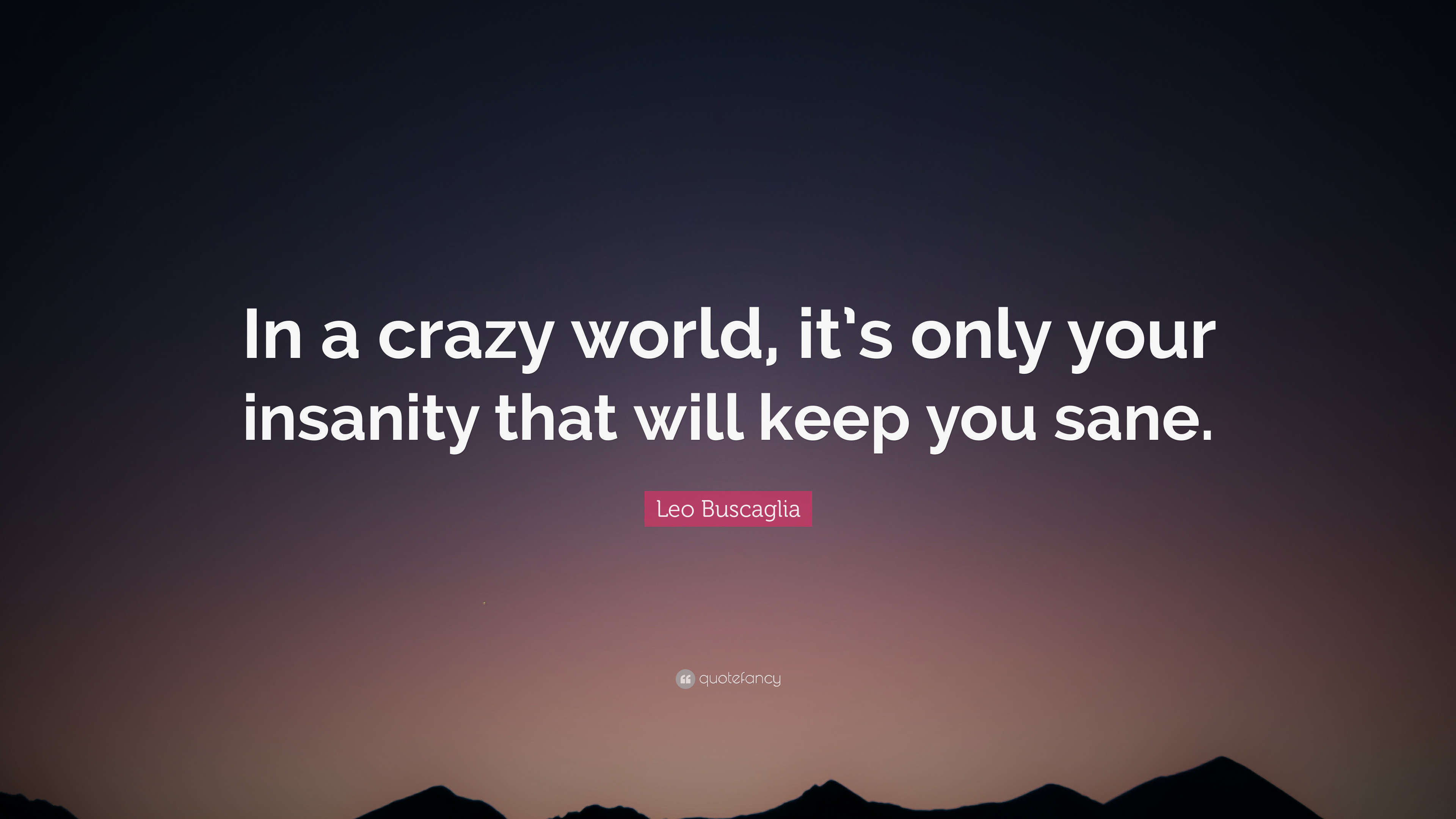"Res: 3840x2160, Leo Buscaglia Quote: ""In a crazy world, it's only your insanity that will"