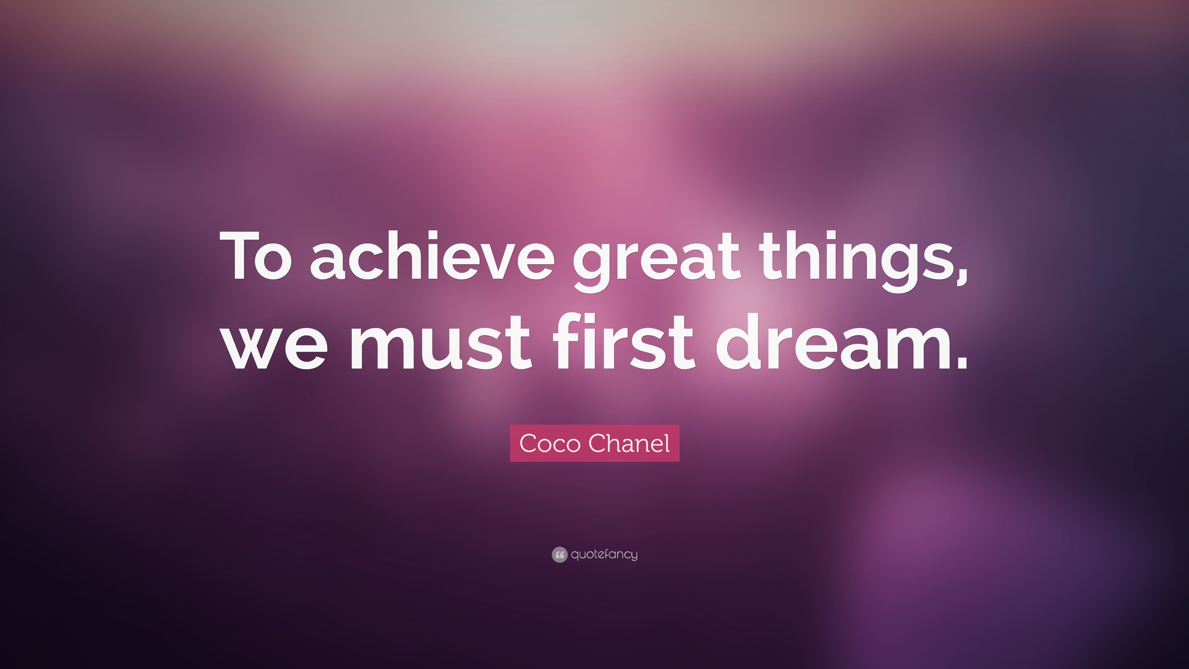 "Res: 3840x2160, Coco Chanel Quote: ""To achieve great things, we must first dream."""