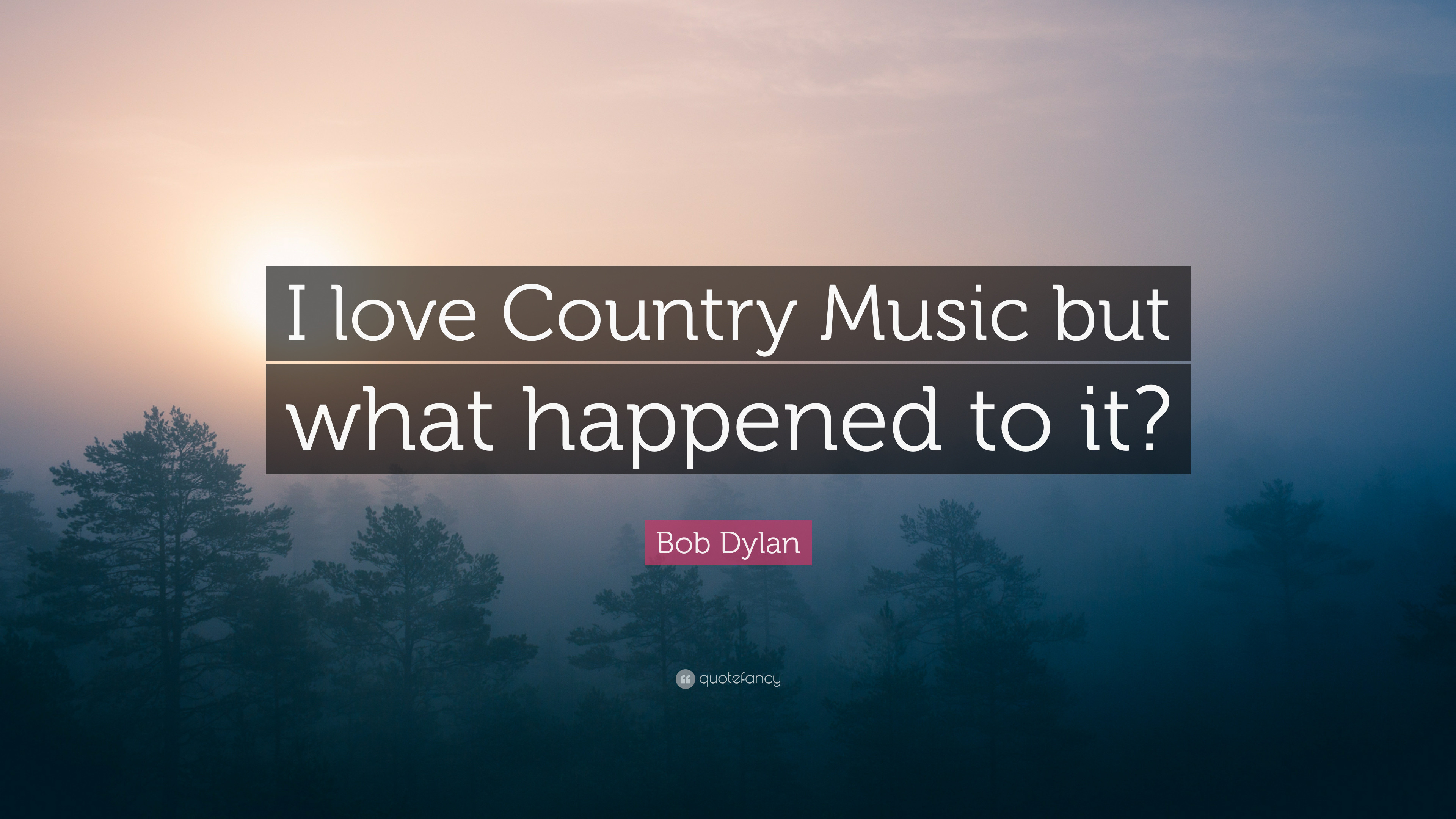 """Res: 3840x2160, Bob Dylan Quote: """"I love Country Music but what happened to it?"""""""