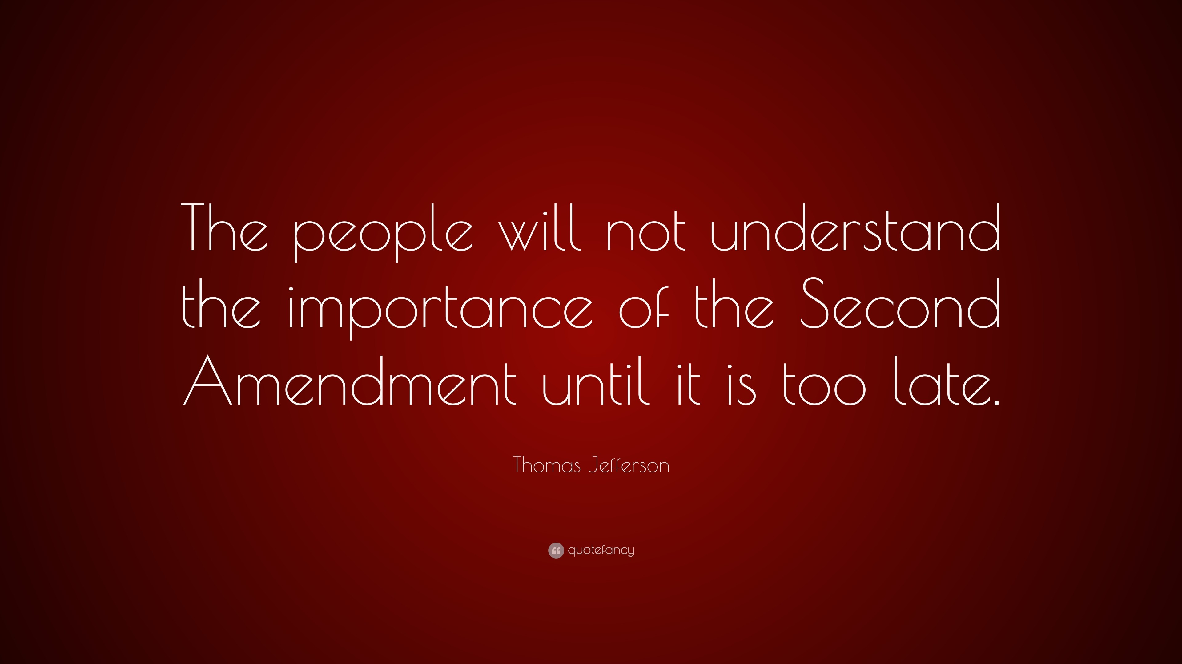 "Res: 3840x2160, Thomas Jefferson Quote: ""The people will not understand the importance of  the Second Amendment"