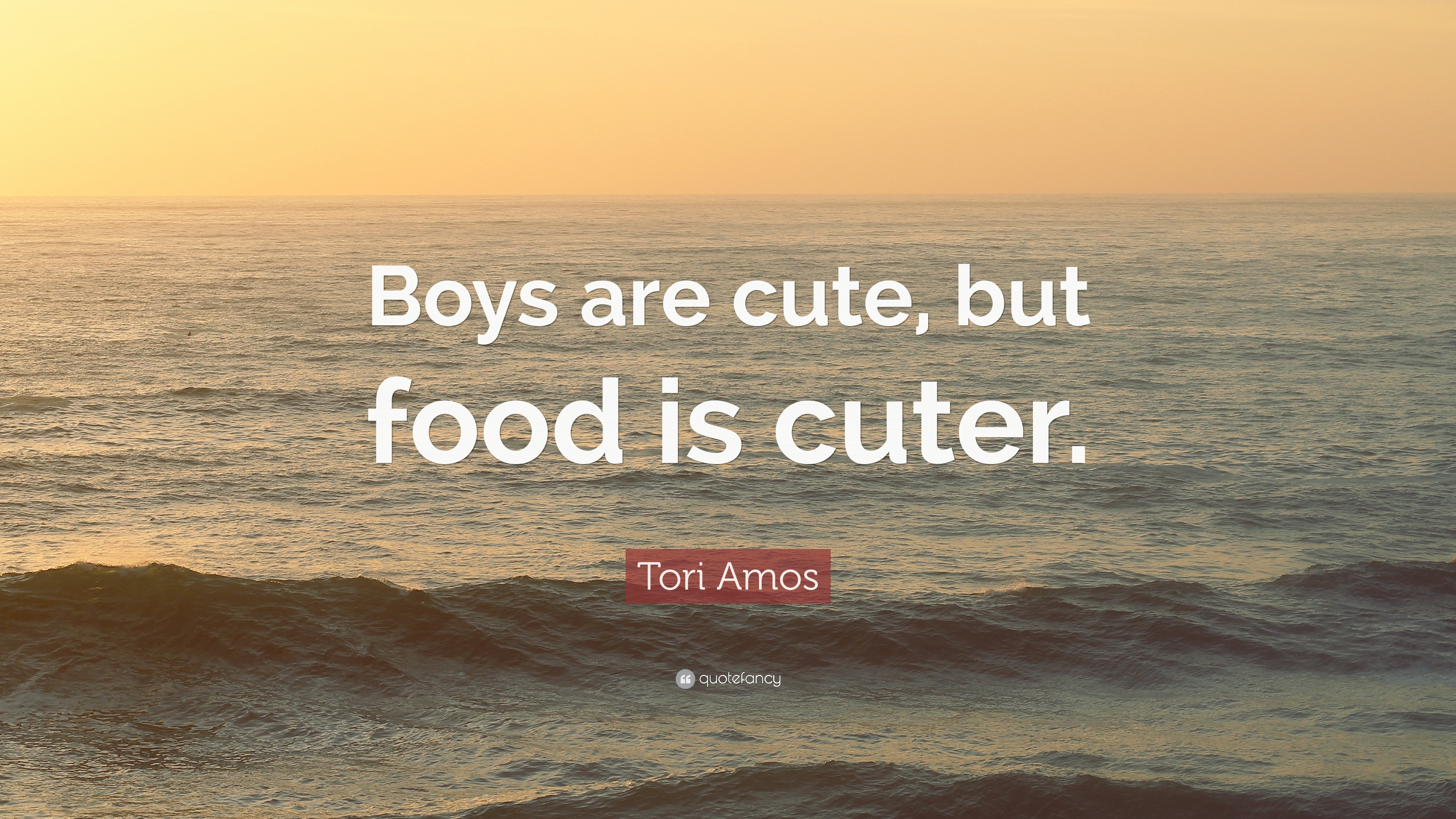"""Res: 3840x2160, Tori Amos Quote: """"Boys are cute, but food is cuter."""""""