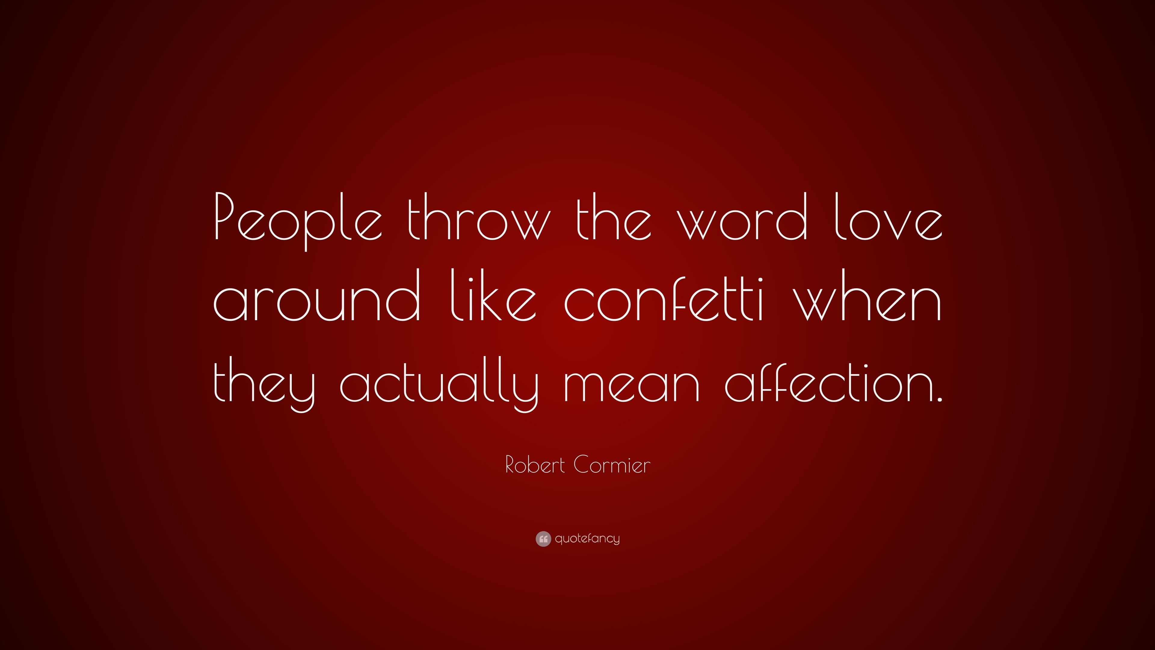 """Res: 3840x2160, Robert Cormier Quote: """"People throw the word love around like confetti when  they actually"""