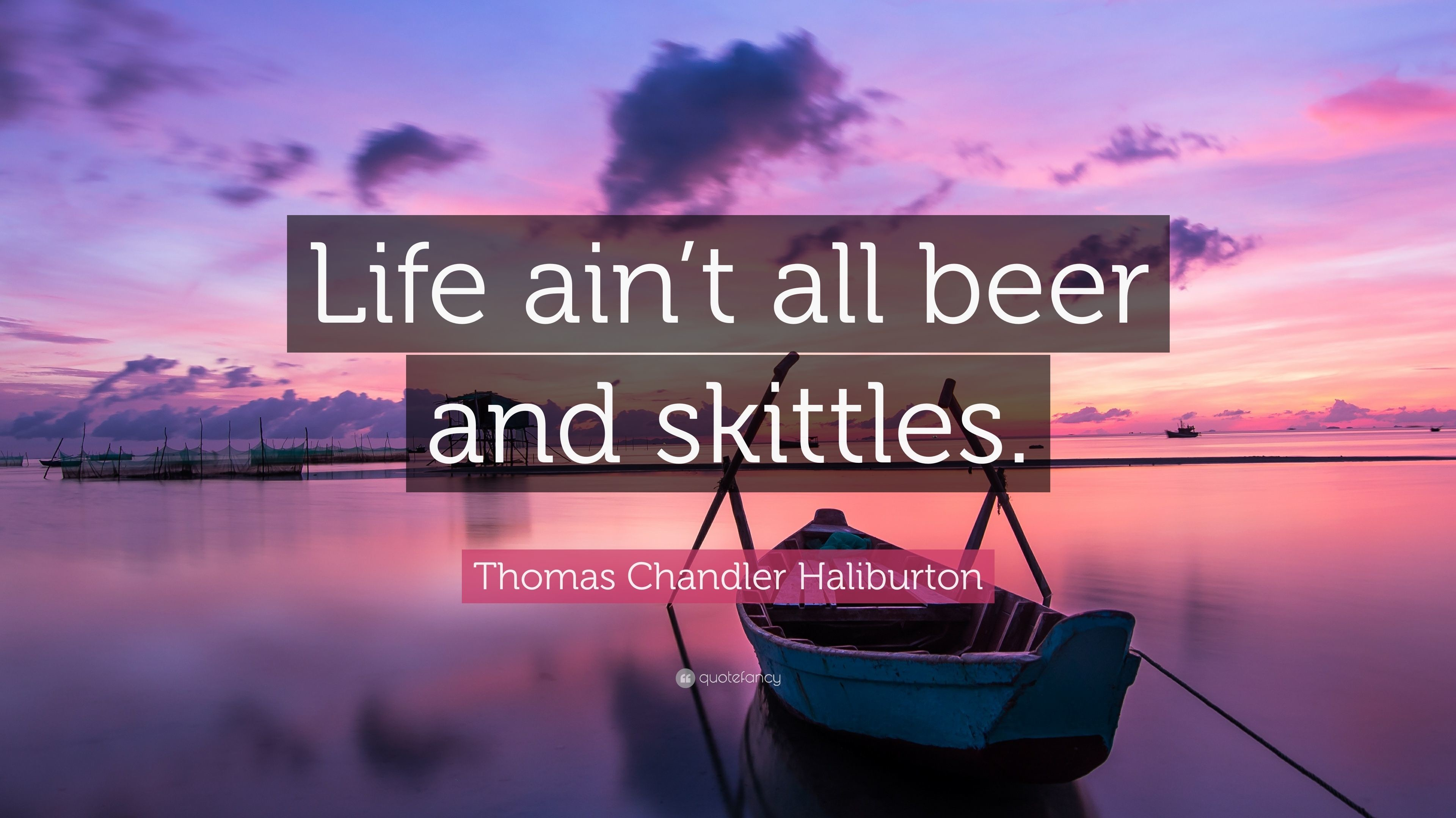 """Res: 3840x2160, Thomas Chandler Haliburton Quote: """"Life ain't all beer and skittles."""""""