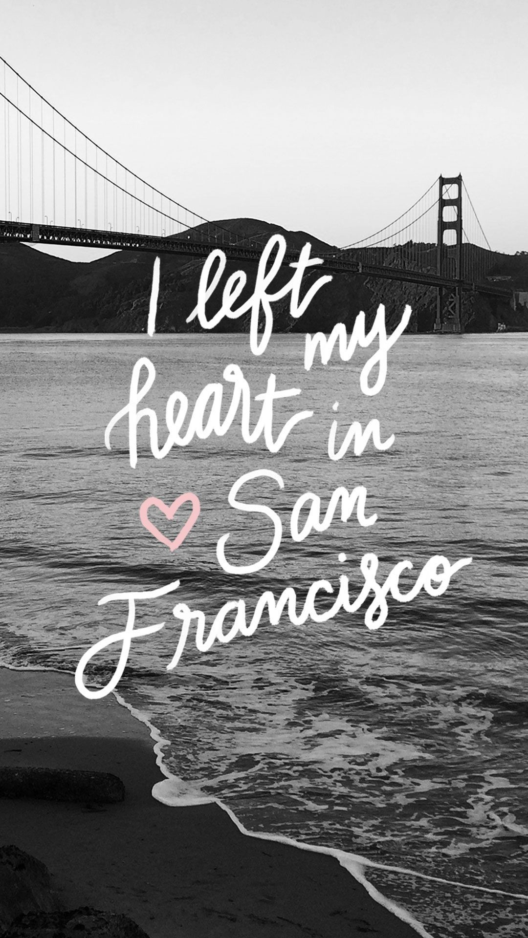 Res: 1080x1920, I left my heart in San Fransisco ☆ Download more Quotes iPhone Wallpapers at @prettywallpaper