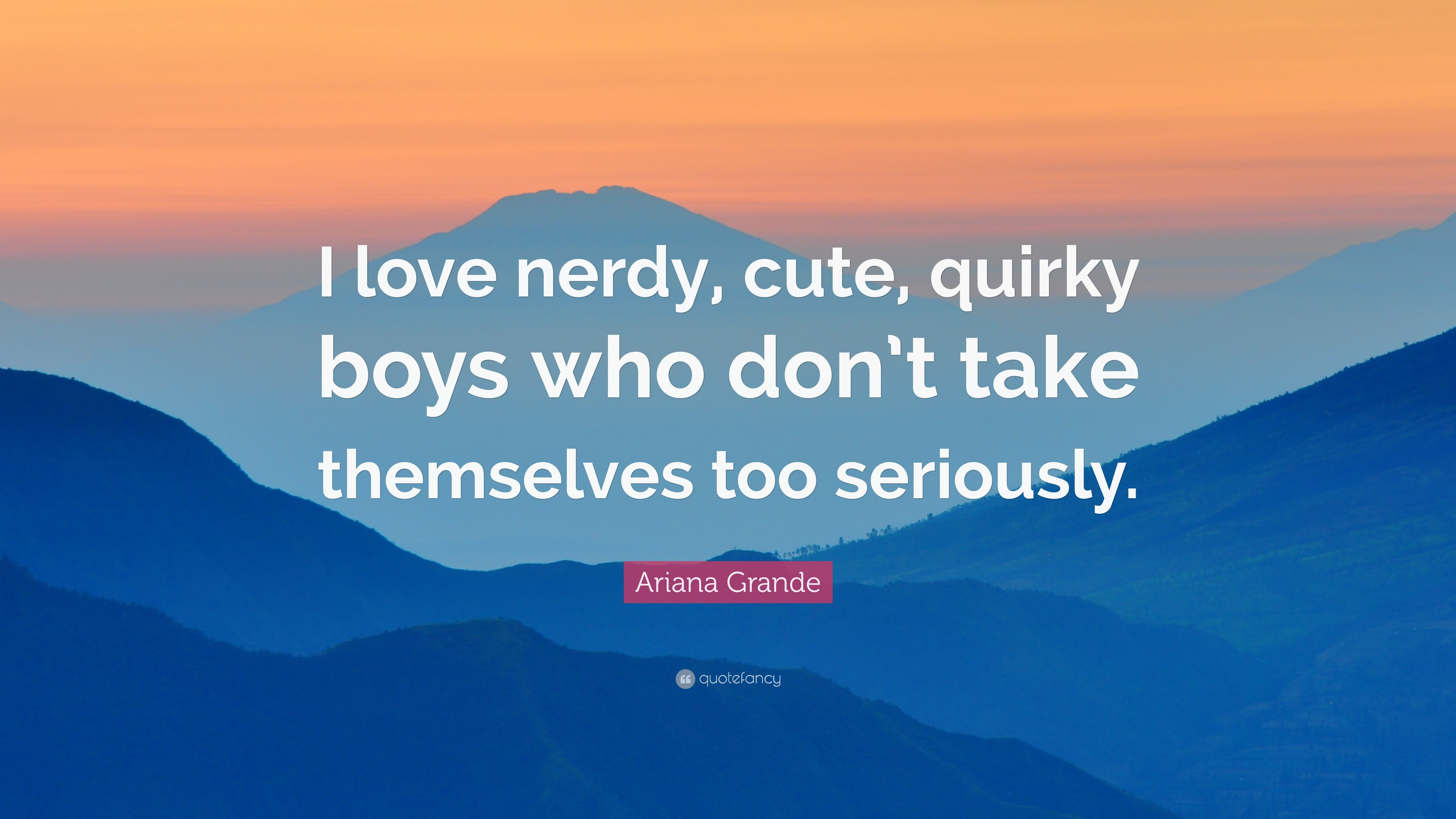 """Res: 3840x2160, Ariana Grande Quote: """"I love nerdy, cute, quirky boys who don'"""